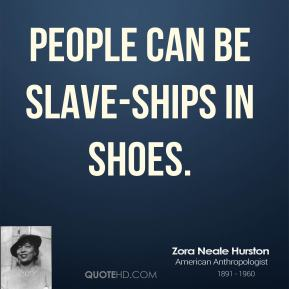 People can be slave-ships in shoes.