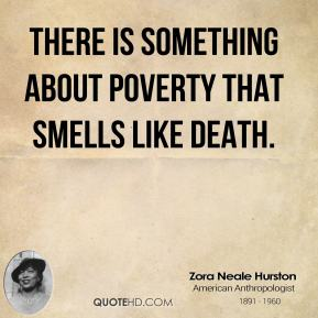 There is something about poverty that smells like death.
