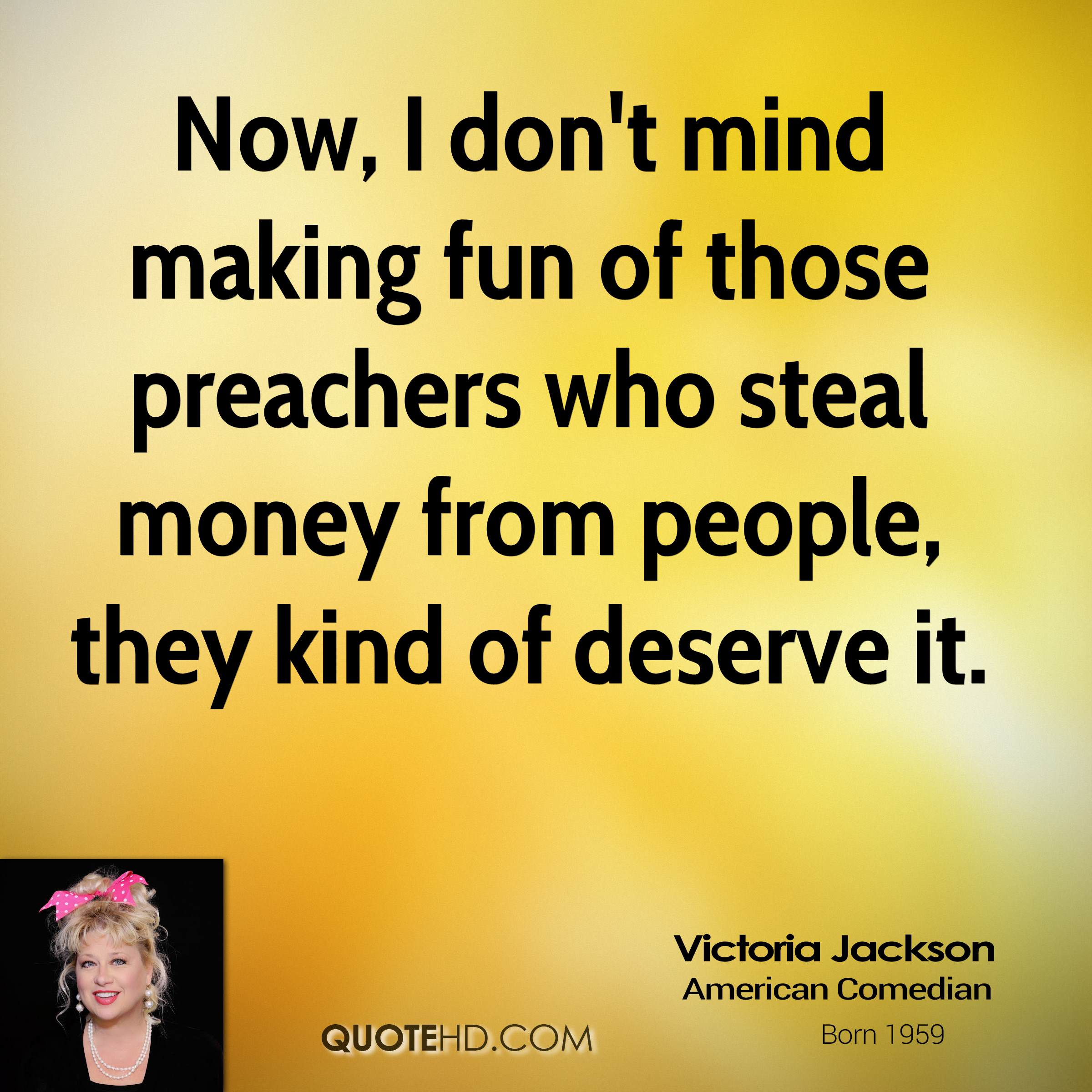 Making Fun Of People Quotes: Victoria Jackson Quotes