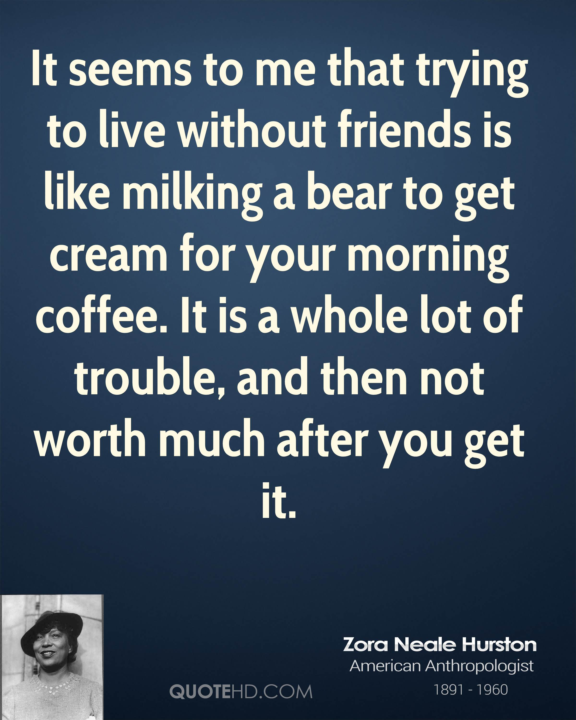 Quotes About Coffee And Friendship Zora Neale Hurston Friendship Quotes  Quotehd