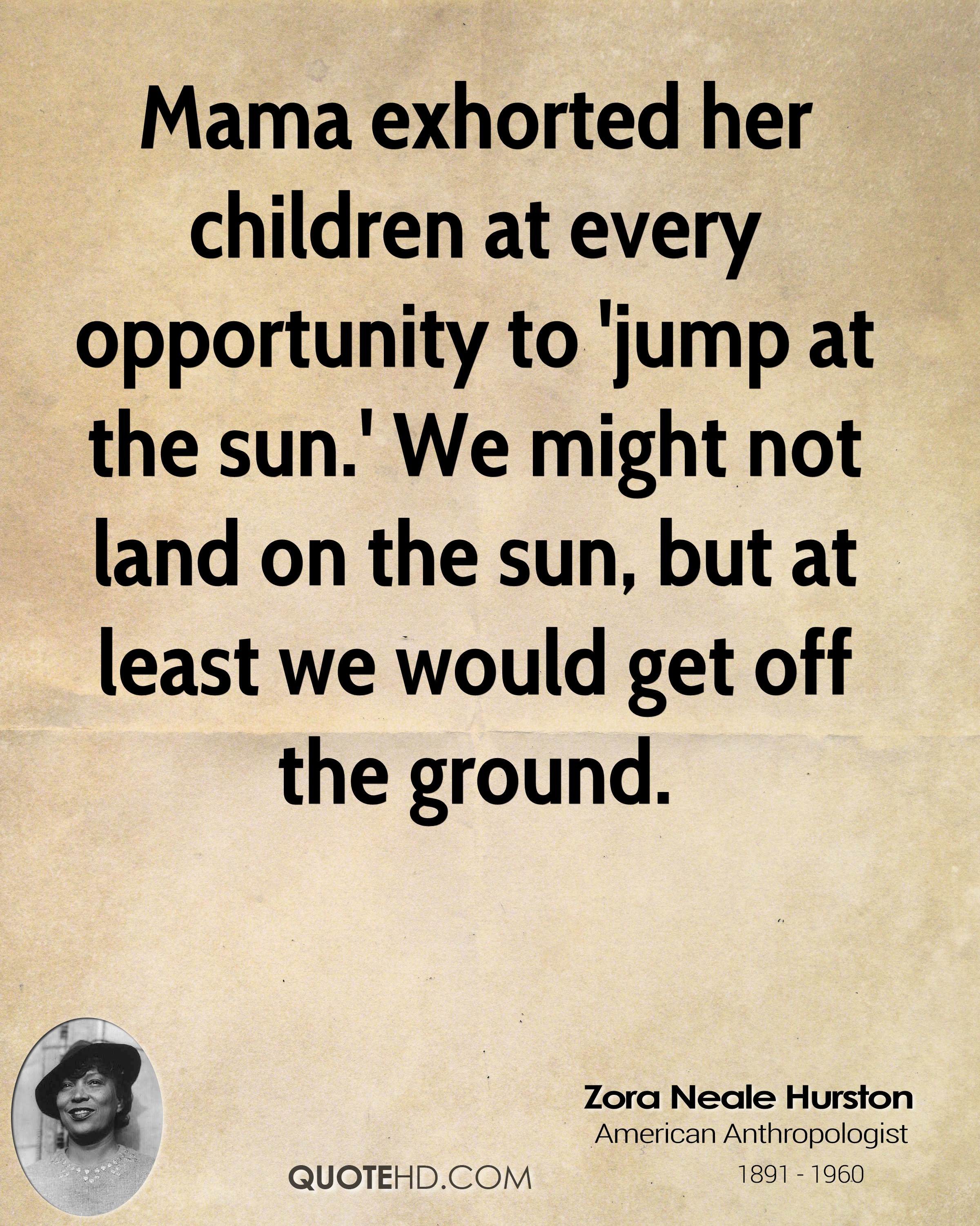 zora neale hurston quotes quotehd mama exhorted her children at every opportunity to jump at the sun we