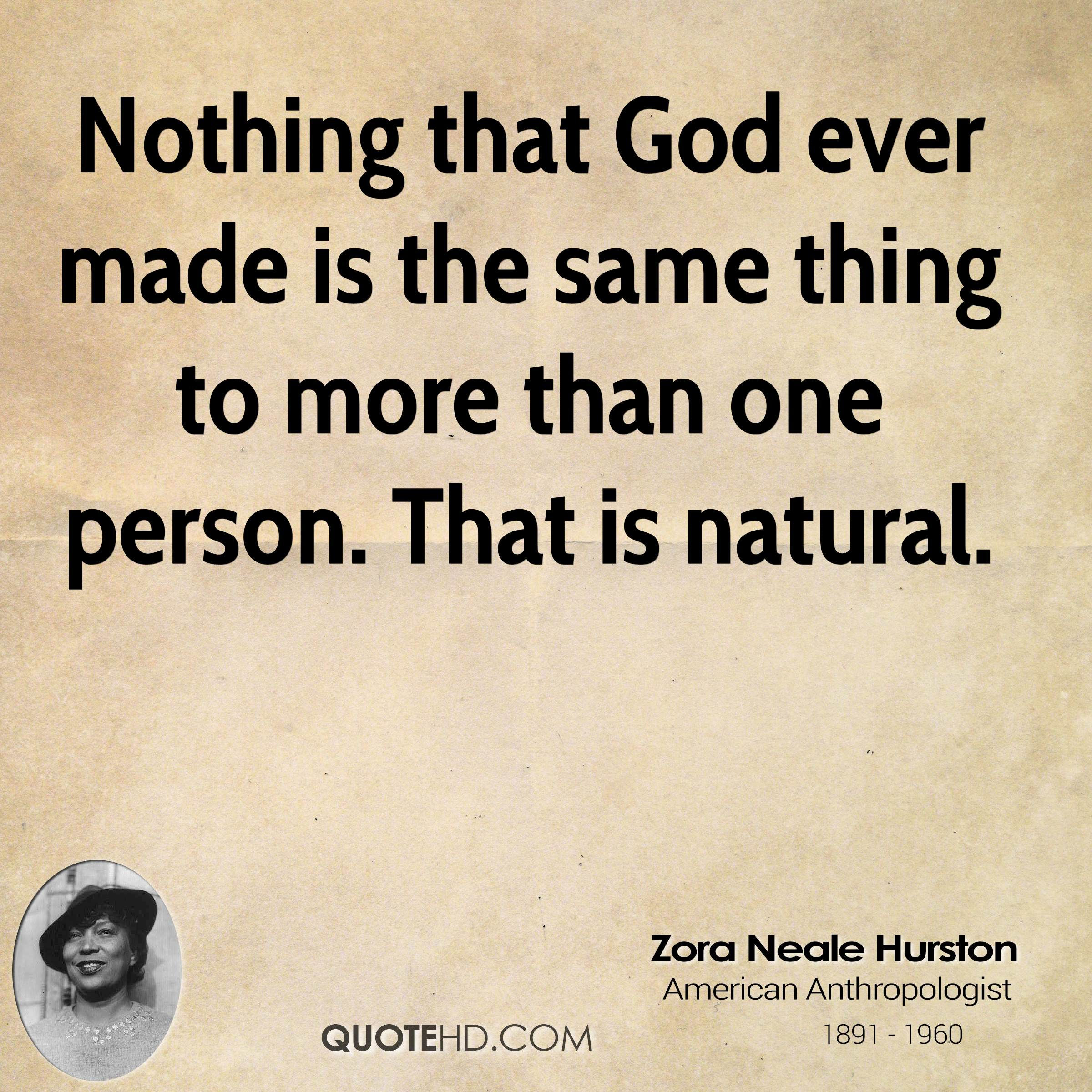 Nothing that God ever made is the same thing to more than one person. That is natural.