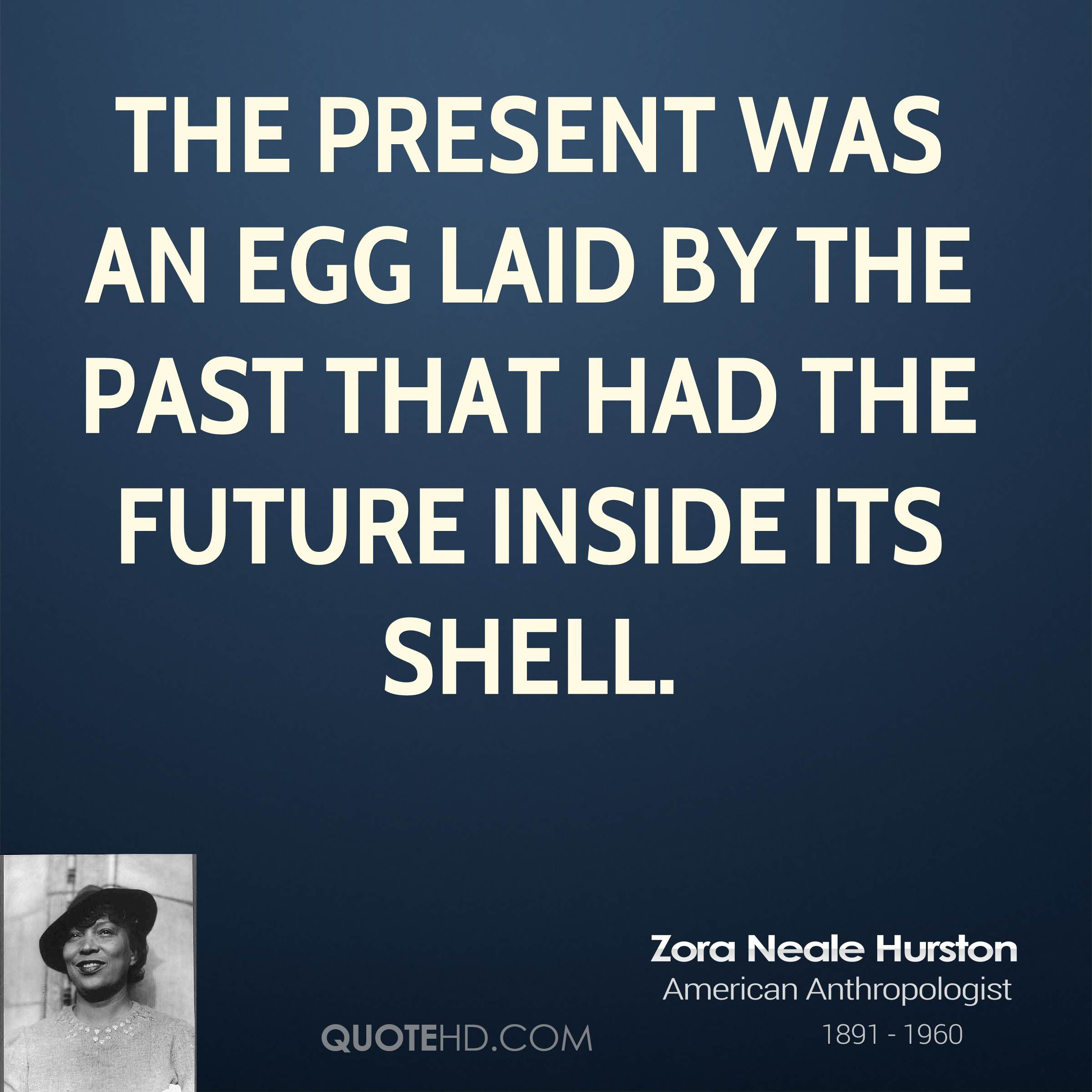 The present was an egg laid by the past that had the future inside its shell.