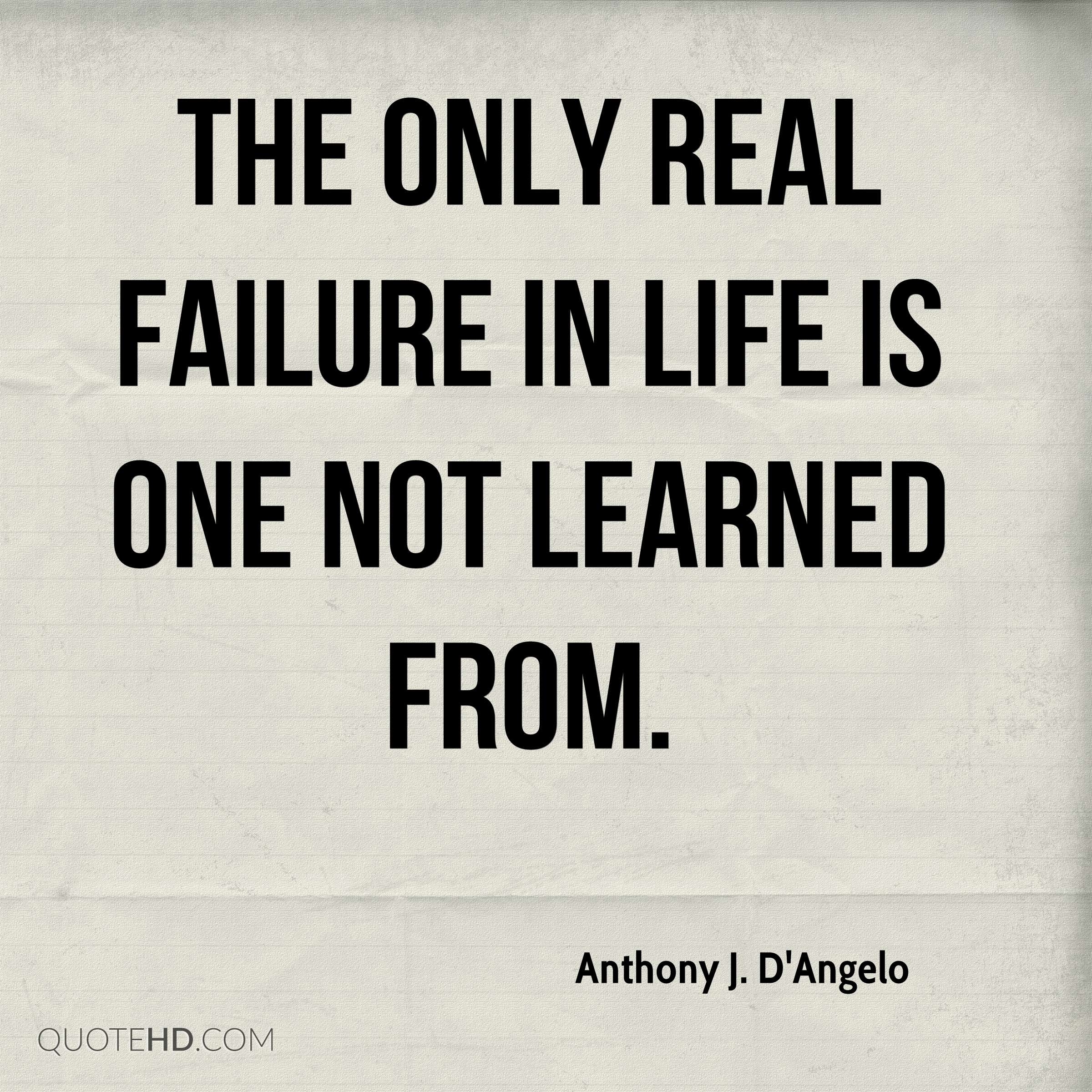 Quotes About Failure In Life: Anthony J. D'Angelo Education Quotes