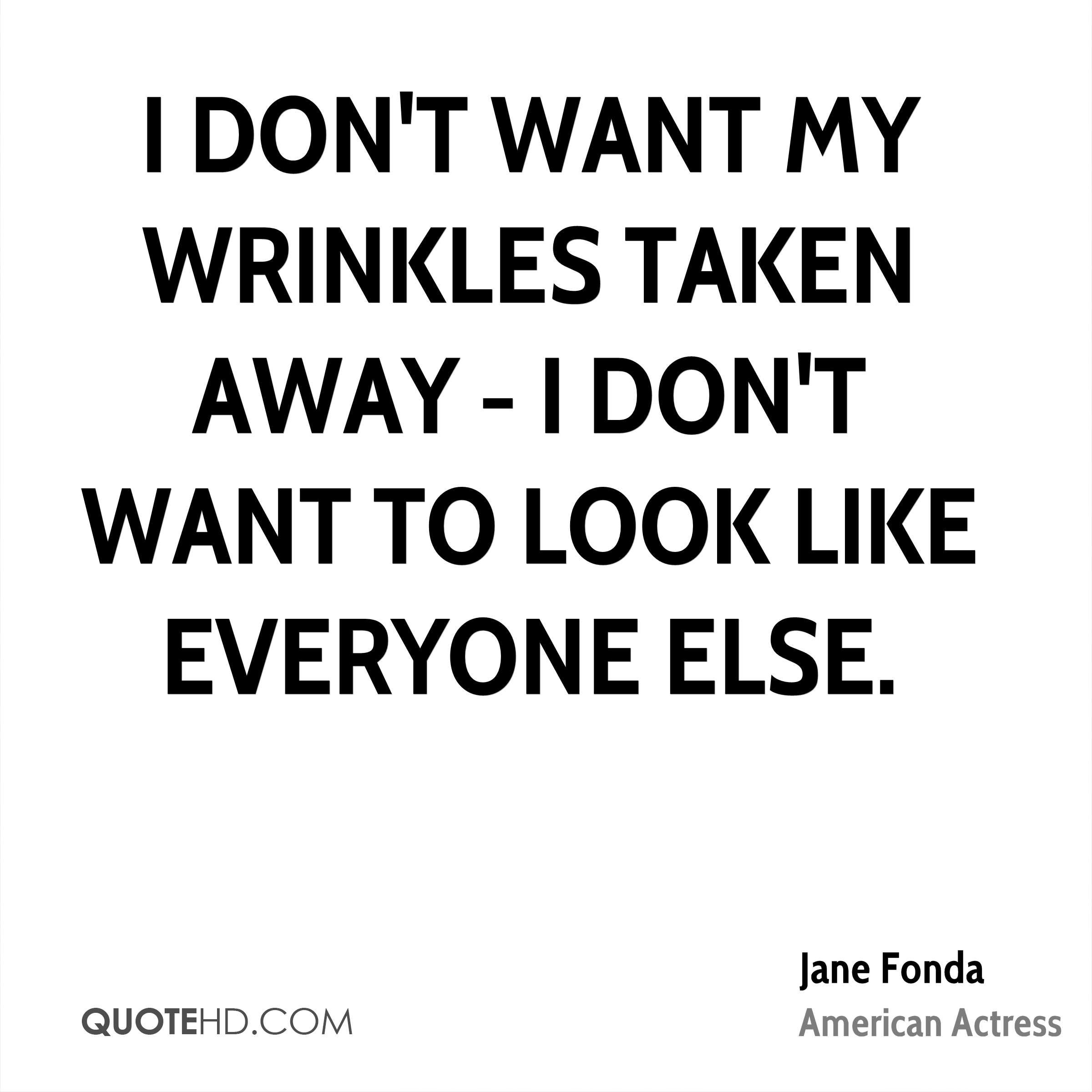I don't want my wrinkles taken away - I don't want to look like everyone else.