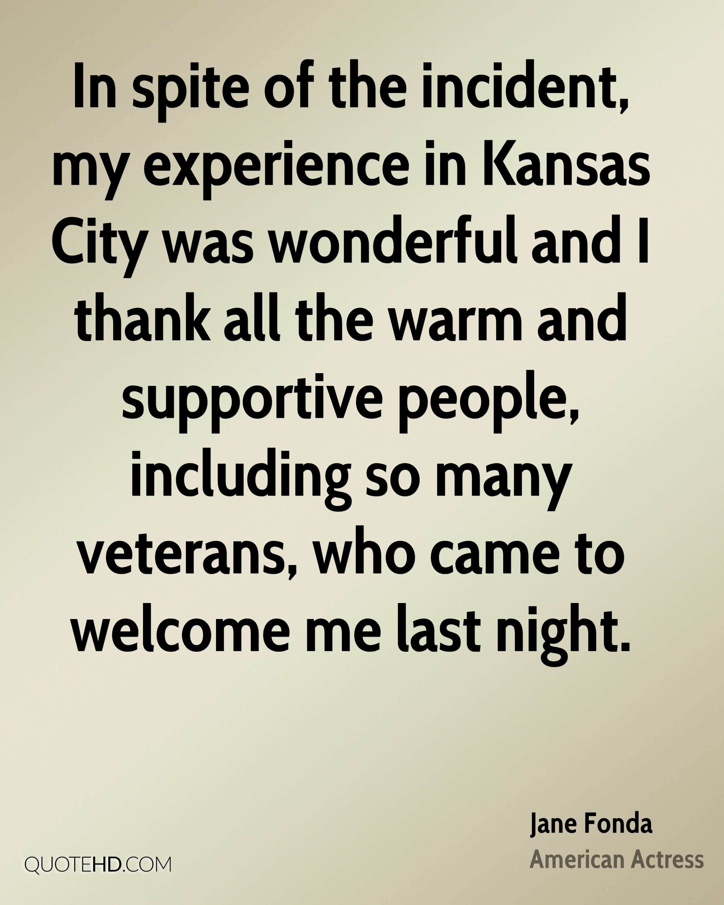 In spite of the incident, my experience in Kansas City was wonderful and I thank all the warm and supportive people, including so many veterans, who came to welcome me last night.