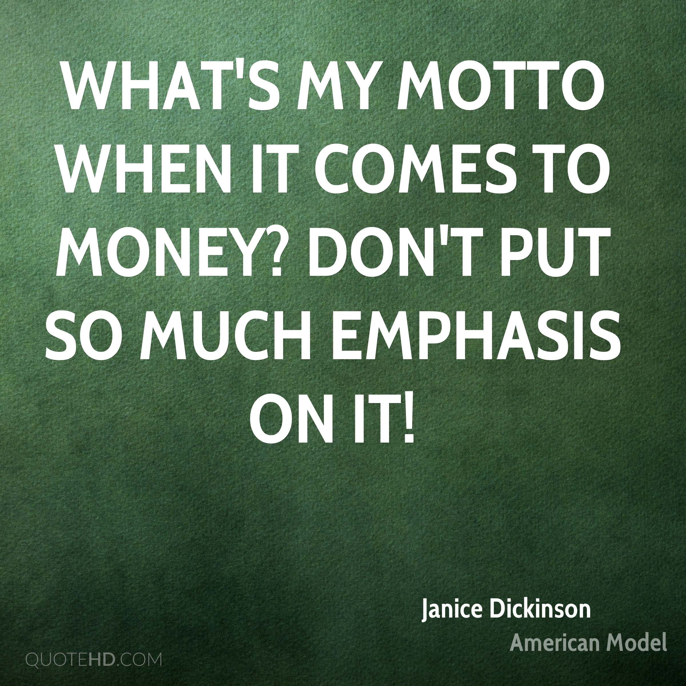 What's my motto when it comes to money? Don't put so much emphasis on it!