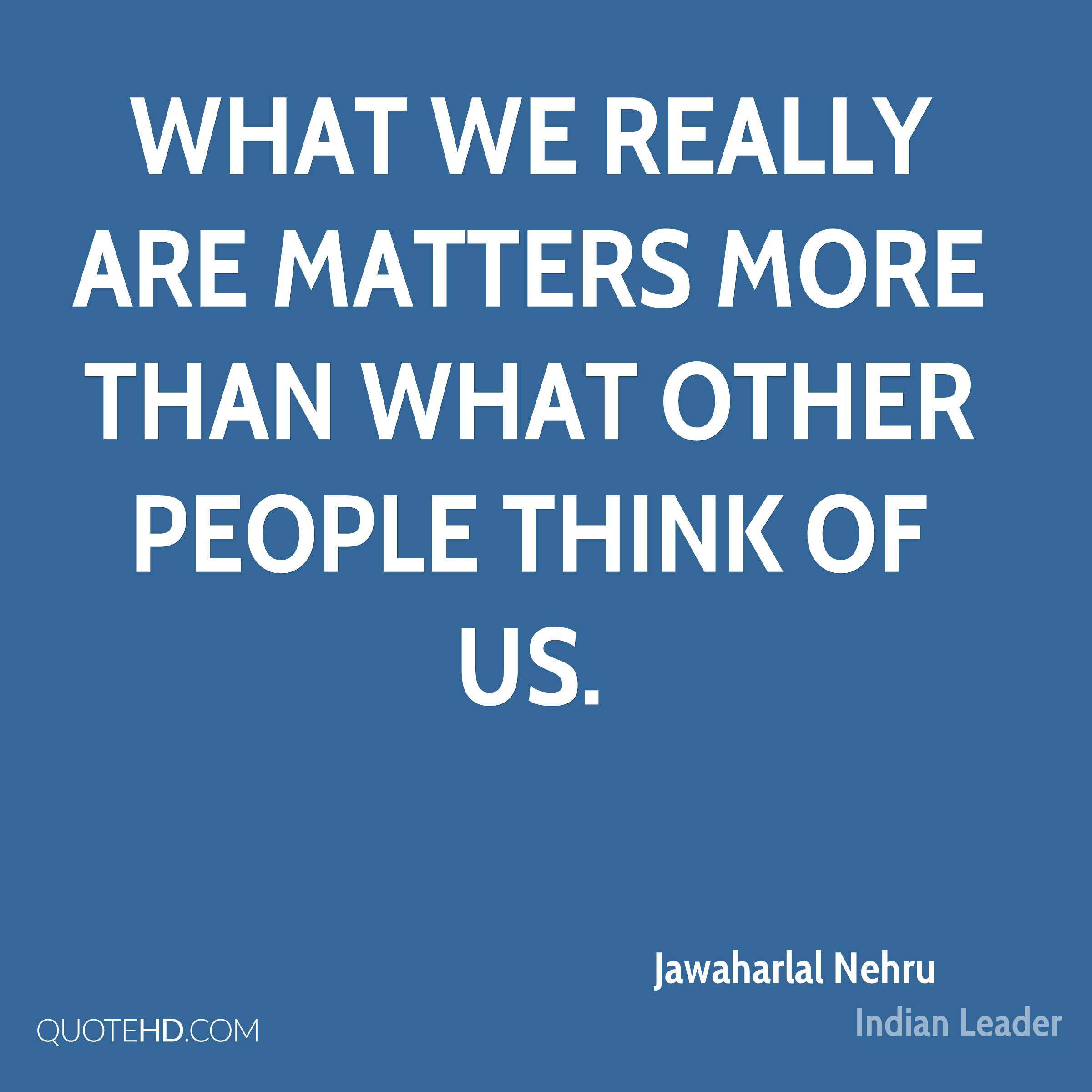 What we really are matters more than what other people think of us.