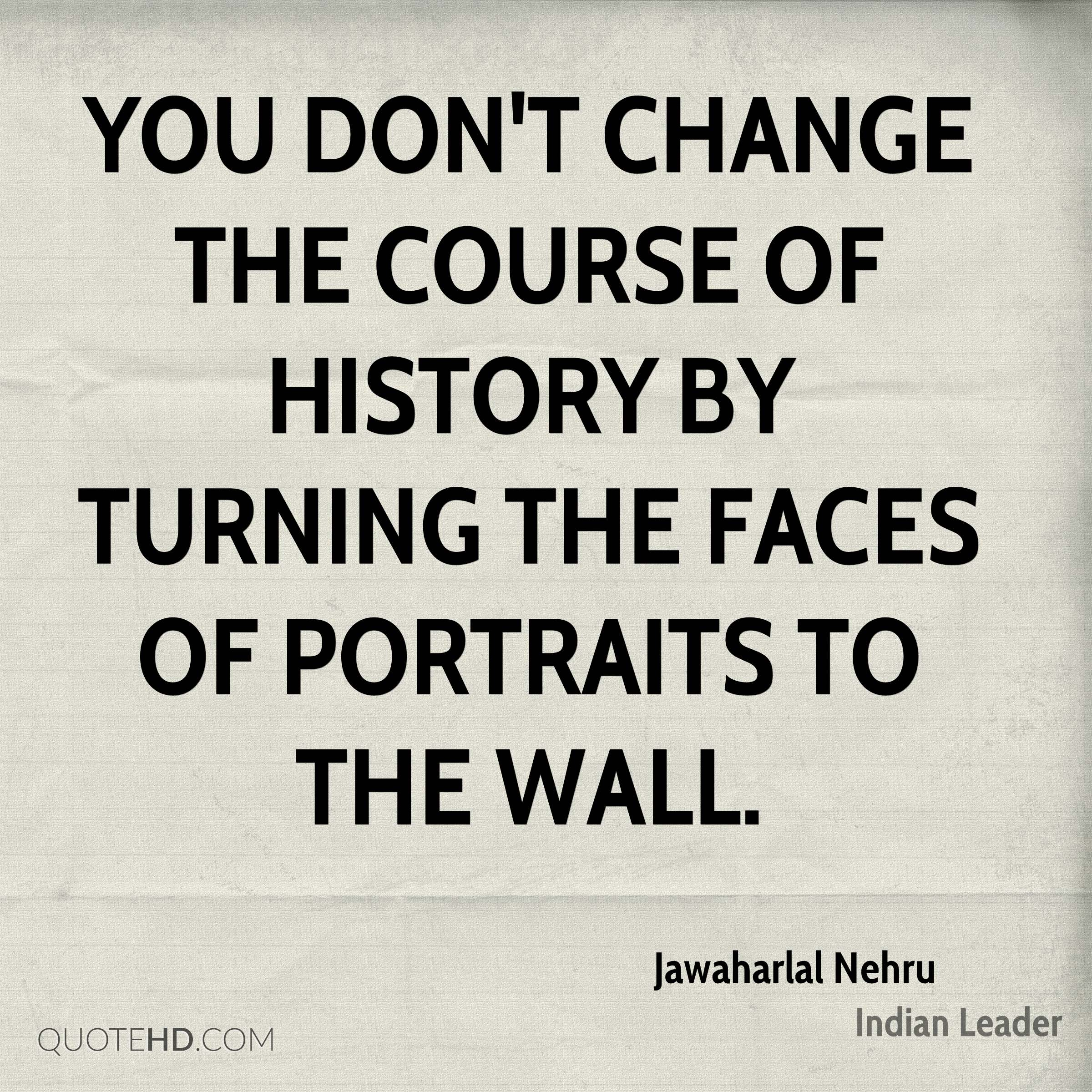 You don't change the course of history by turning the faces of portraits to the wall.