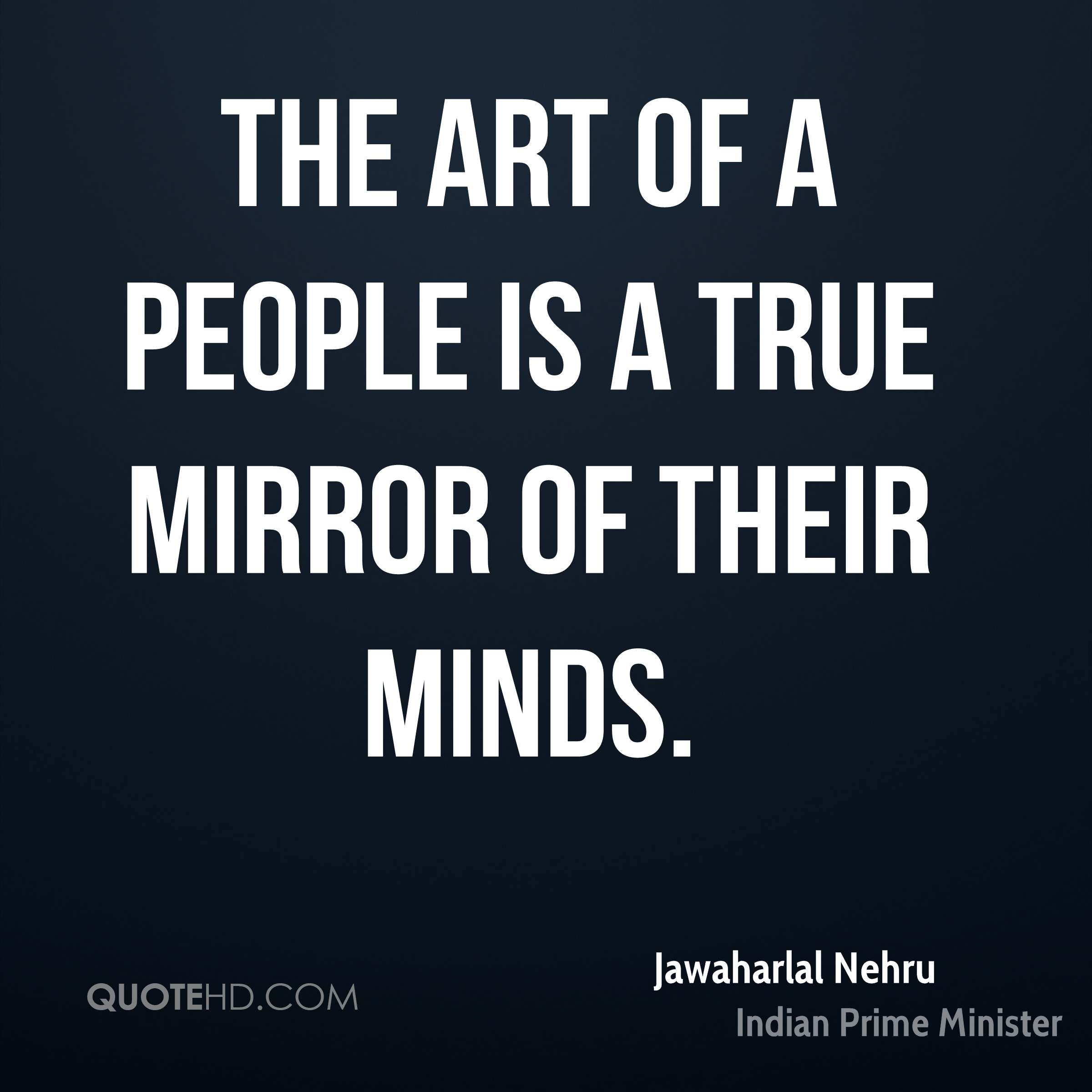 The art of a people is a true mirror of their minds.