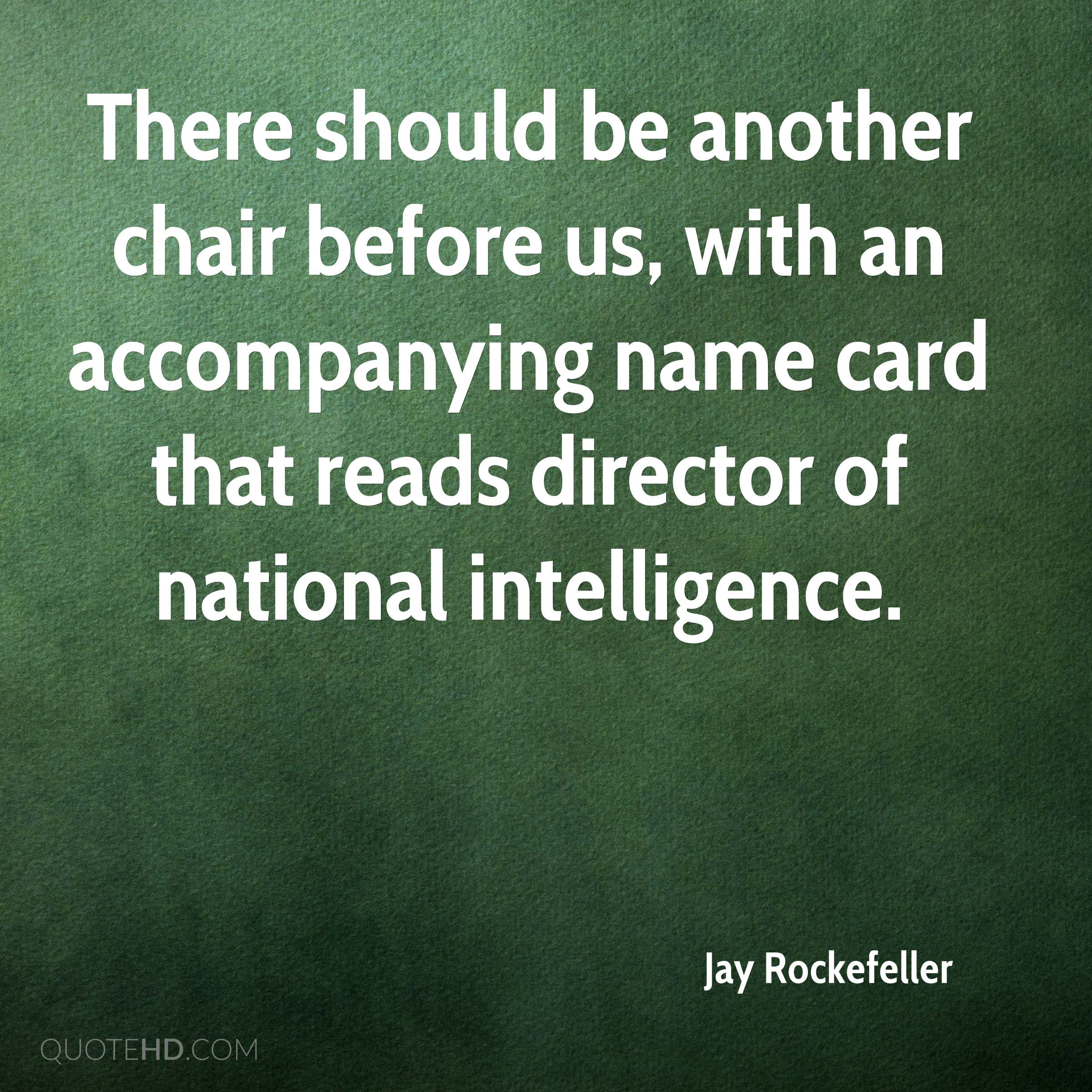 There should be another chair before us, with an accompanying name card that reads director of national intelligence.