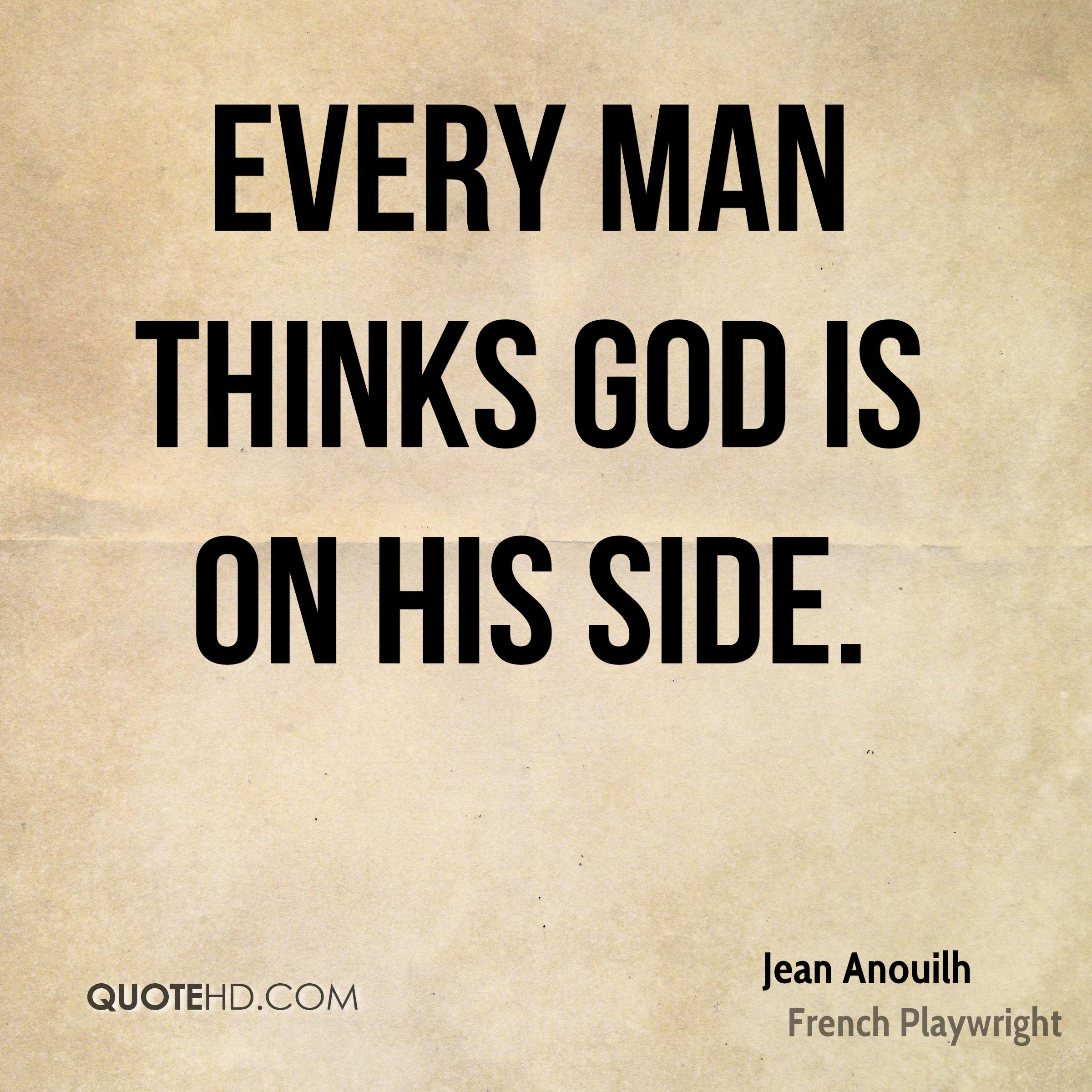 Every man thinks god is on his side.