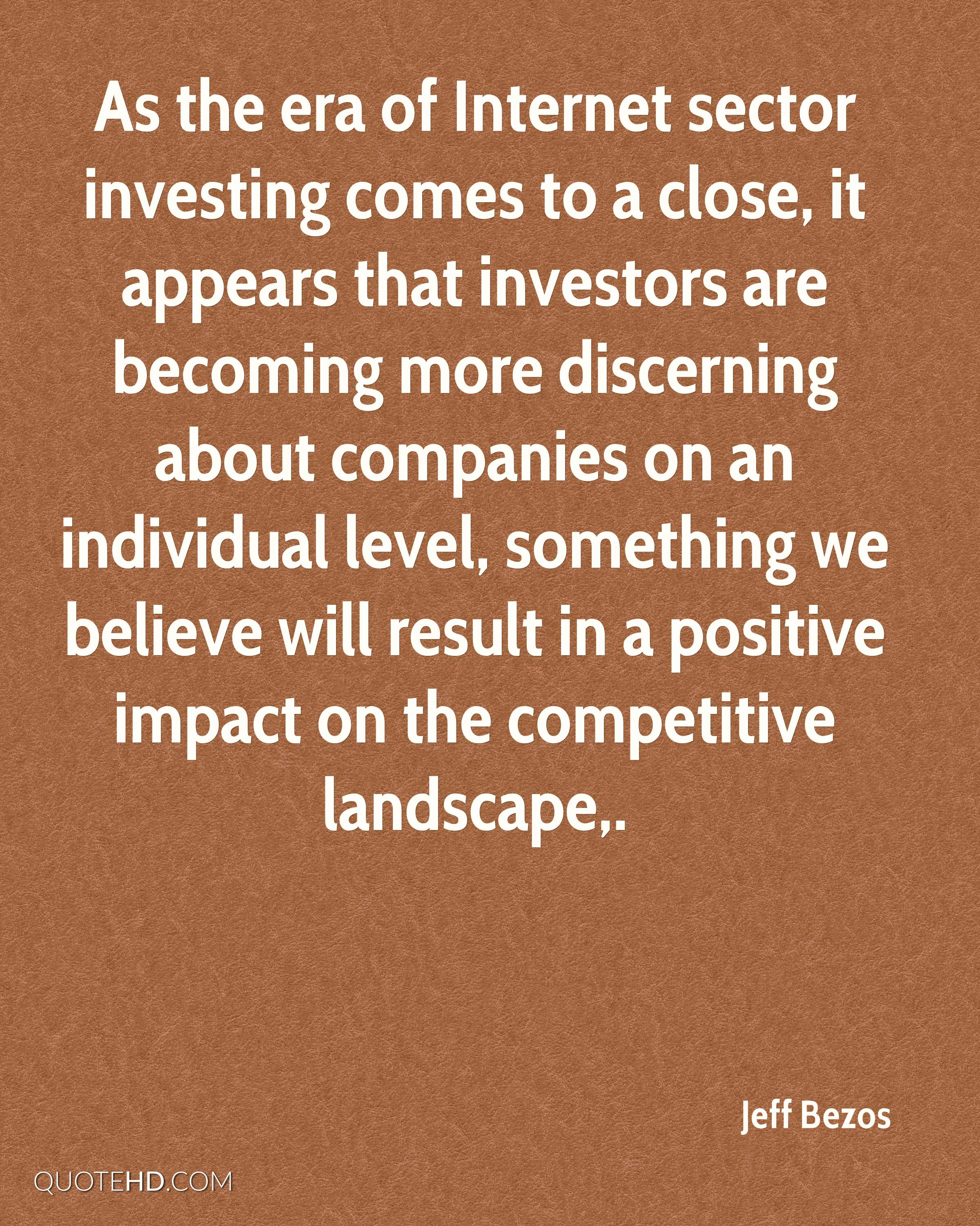 As the era of Internet sector investing comes to a close, it appears that investors are becoming more discerning about companies on an individual level, something we believe will result in a positive impact on the competitive landscape.