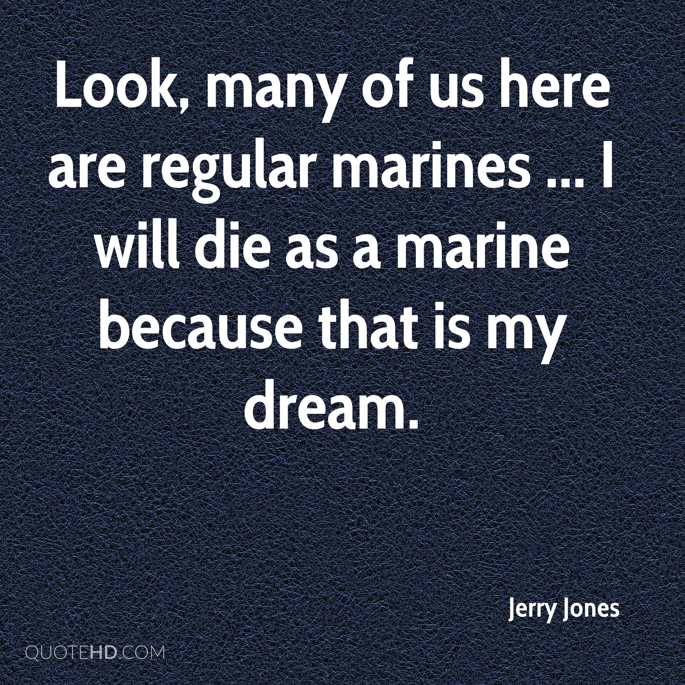Look, many of us here are regular marines ... I will die as a marine because that is my dream.