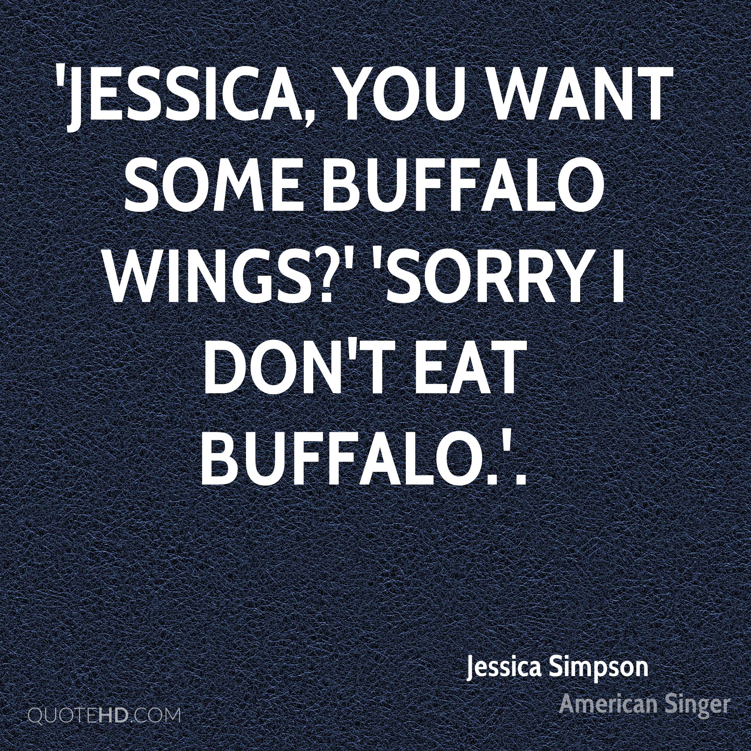 jessica-simpson-quote-jessica-you-want-some-buffalo-wings-sorry-i.jpg