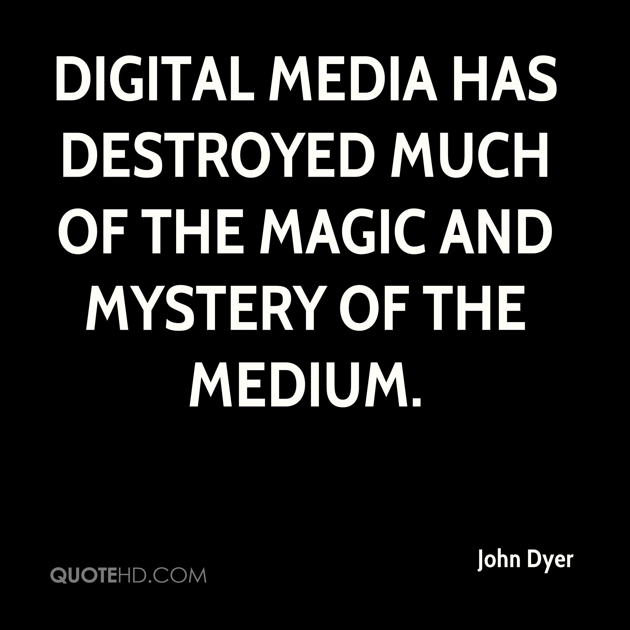 Digital media has destroyed much of the magic and mystery of the medium.
