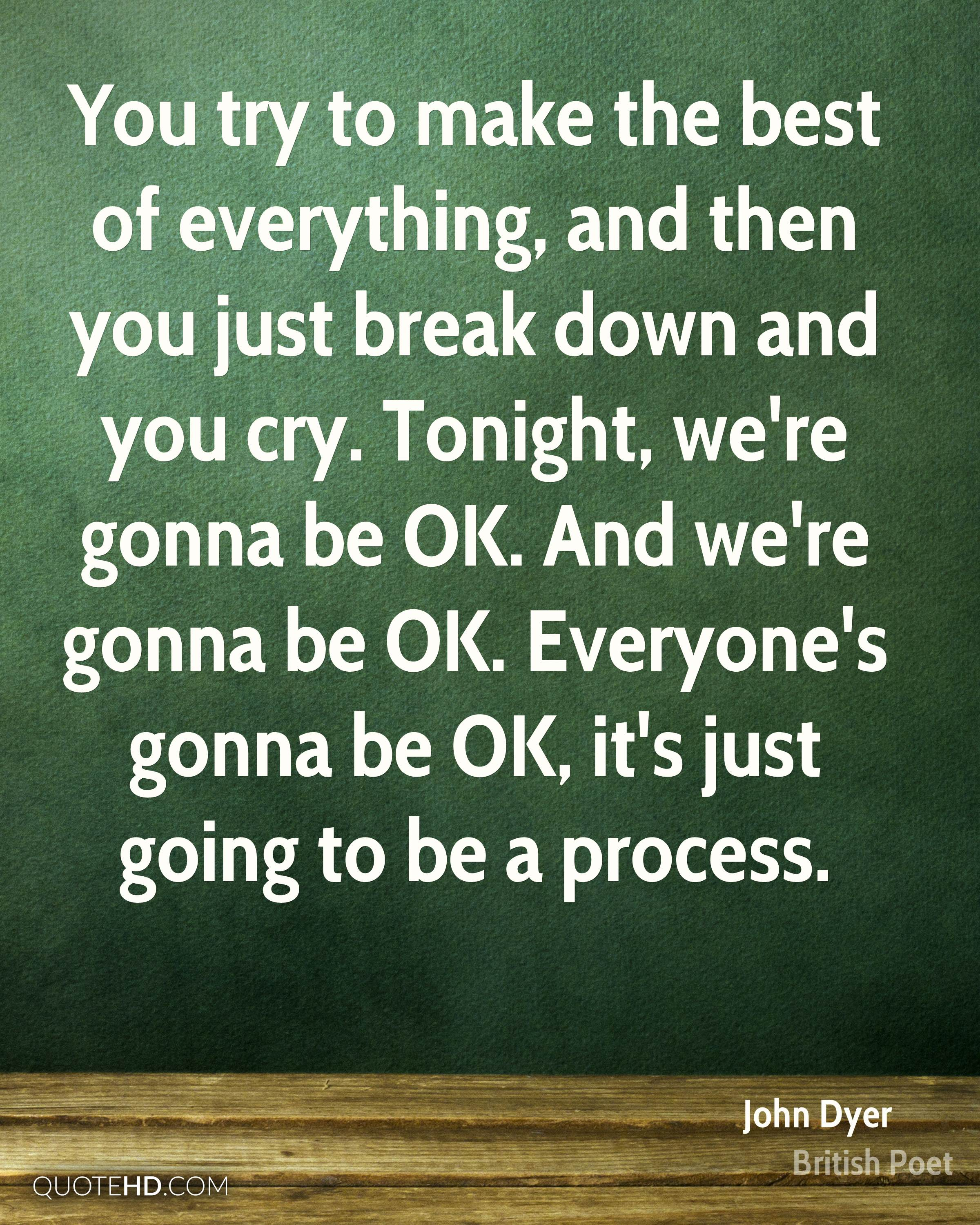 Everything Is Going To Be Ok Quotes: John Dyer Quotes