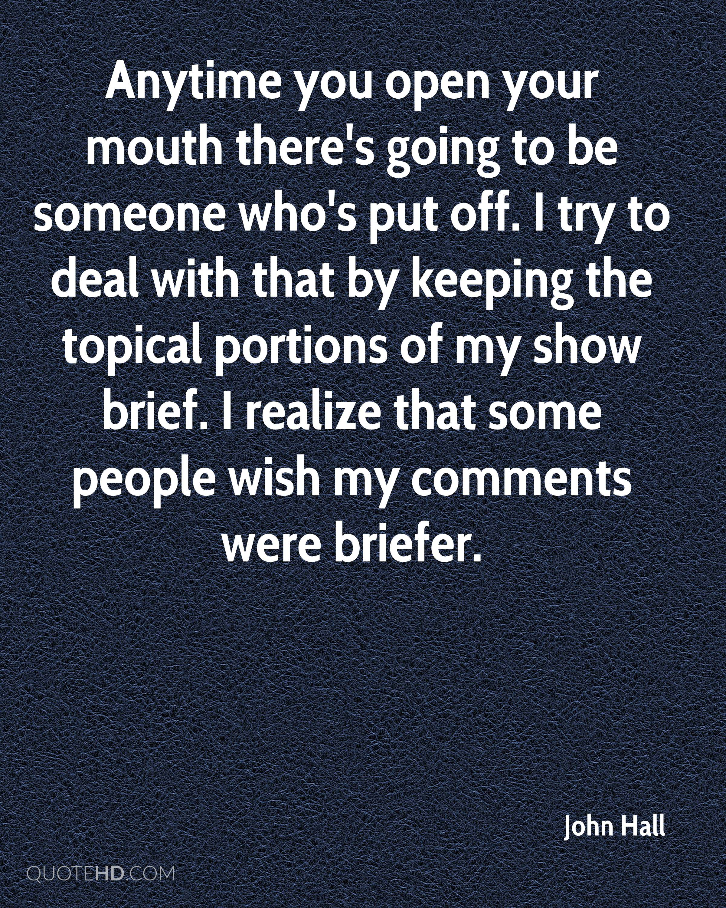 Anytime you open your mouth there's going to be someone who's put off. I try to deal with that by keeping the topical portions of my show brief. I realize that some people wish my comments were briefer.