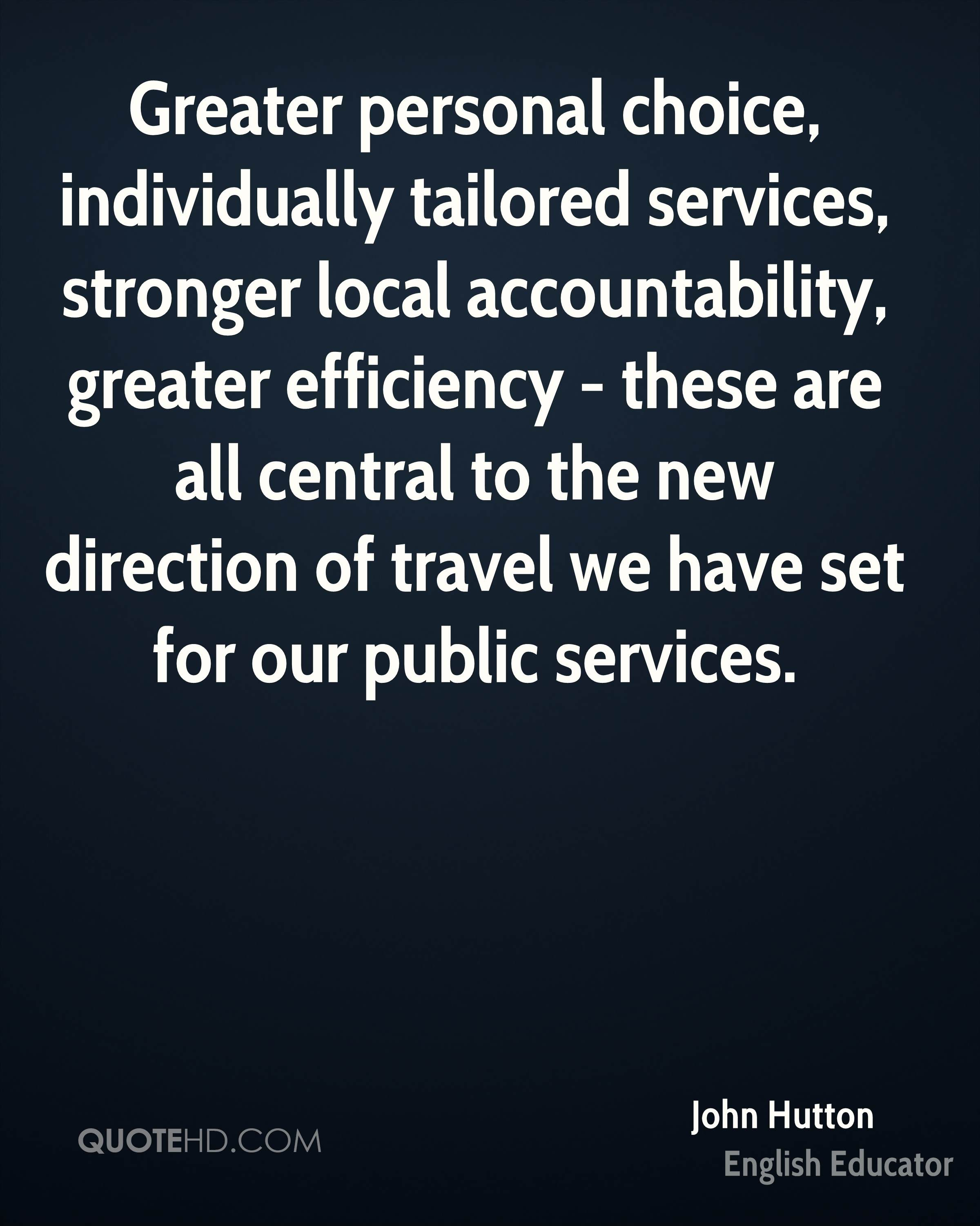 Greater personal choice, individually tailored services, stronger local accountability, greater efficiency - these are all central to the new direction of travel we have set for our public services.