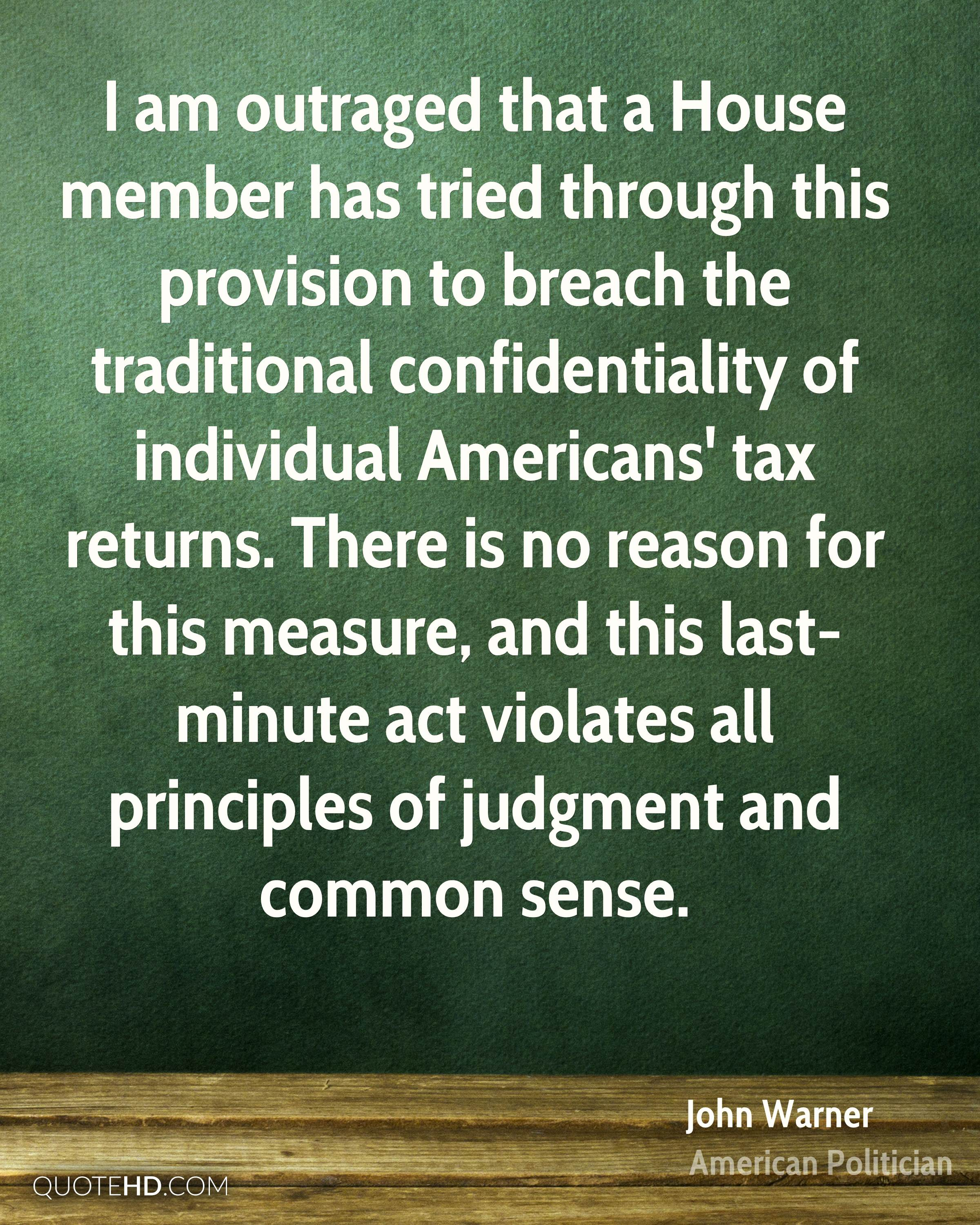 I am outraged that a House member has tried through this provision to breach the traditional confidentiality of individual Americans' tax returns. There is no reason for this measure, and this last-minute act violates all principles of judgment and common sense.