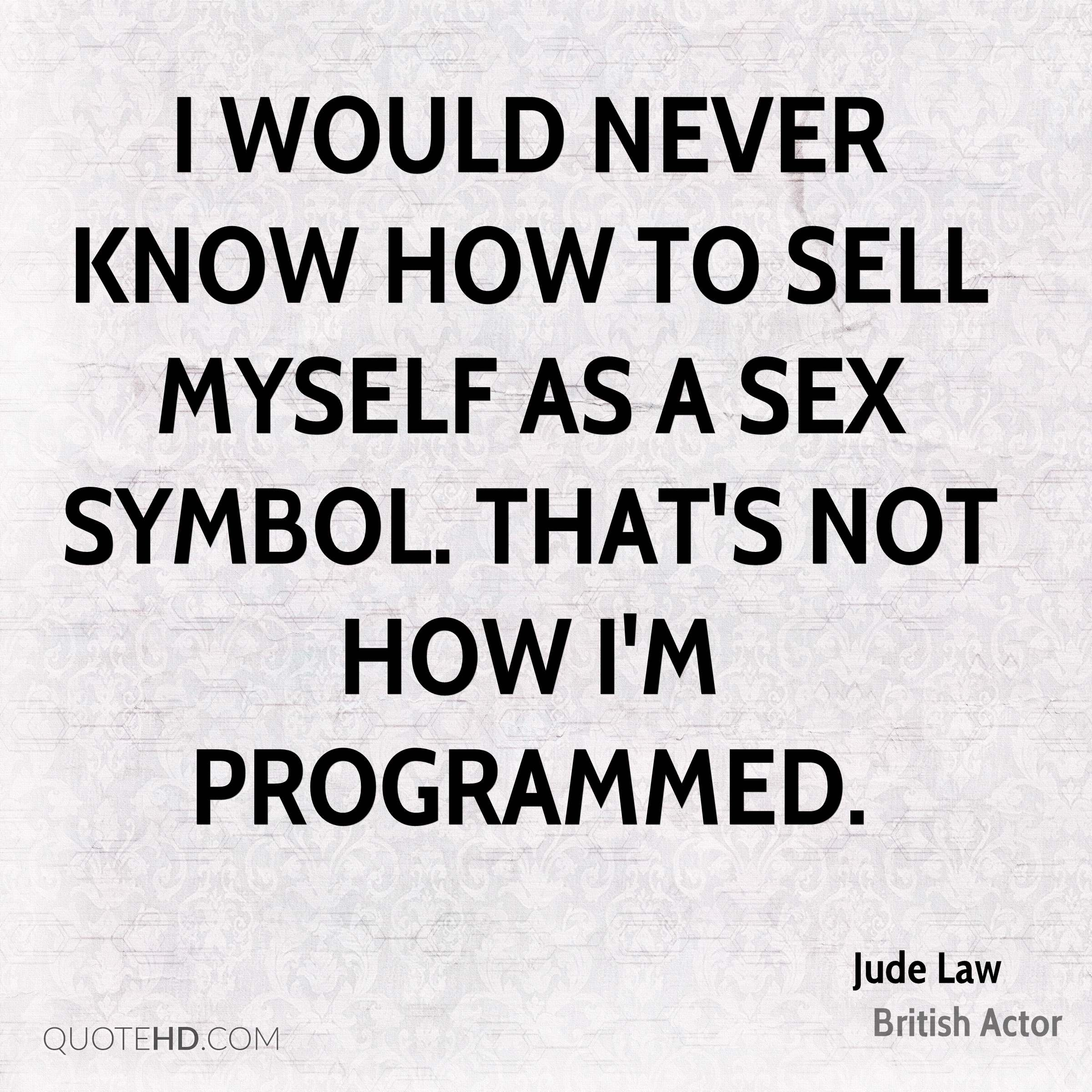 Jude law quotes quotehd i would never know how to sell myself as a sex symbol thats not how buycottarizona