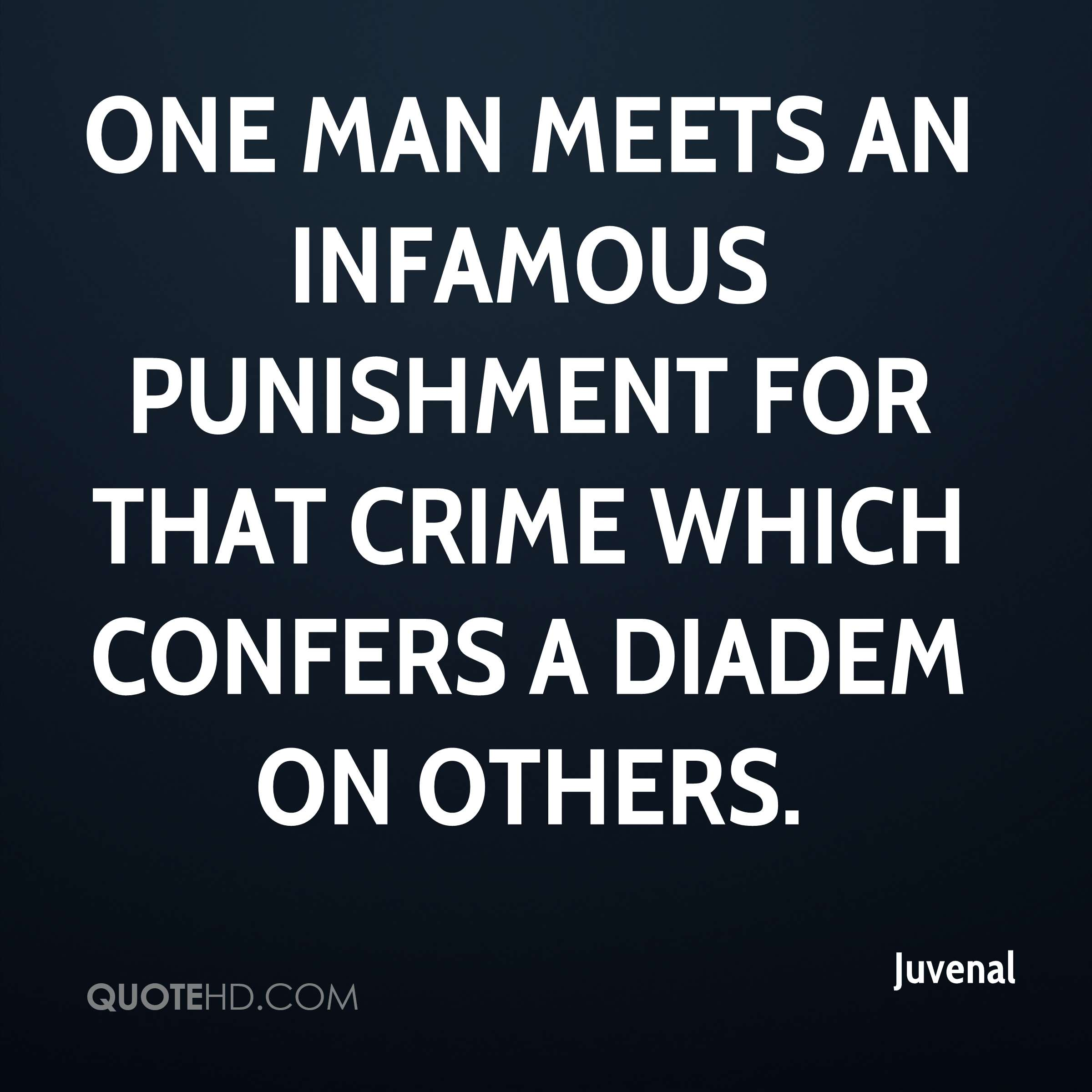 One man meets an infamous punishment for that crime which confers a diadem on others.