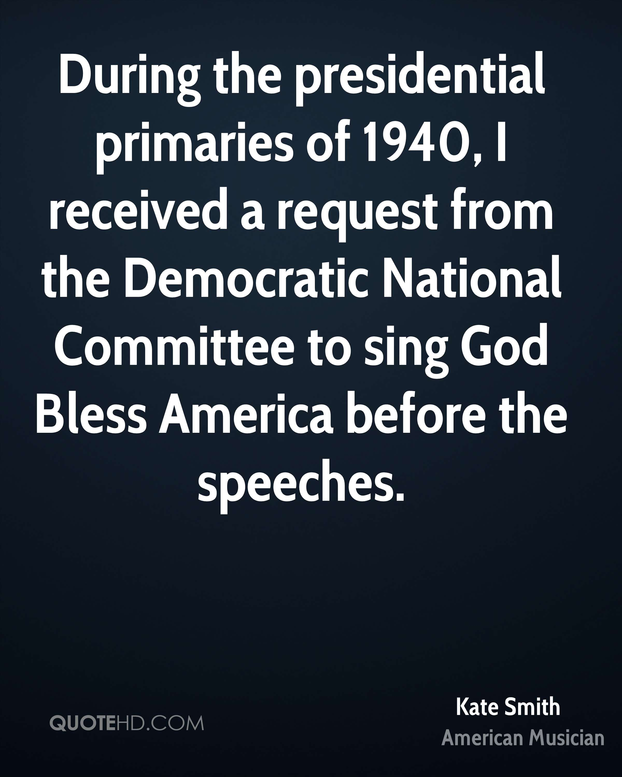 During the presidential primaries of 1940, I received a request from the Democratic National Committee to sing God Bless America before the speeches.