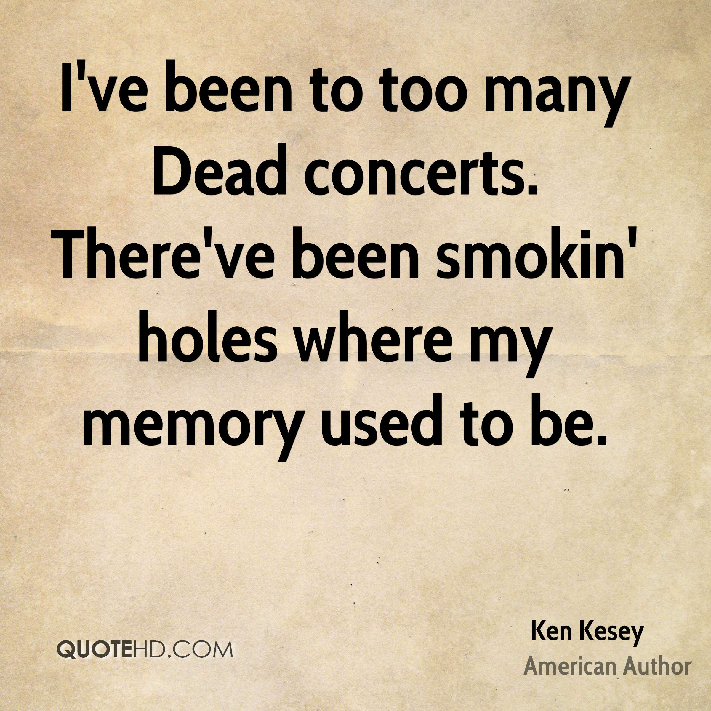 I've been to too many Dead concerts. There've been smokin' holes where my memory used to be.