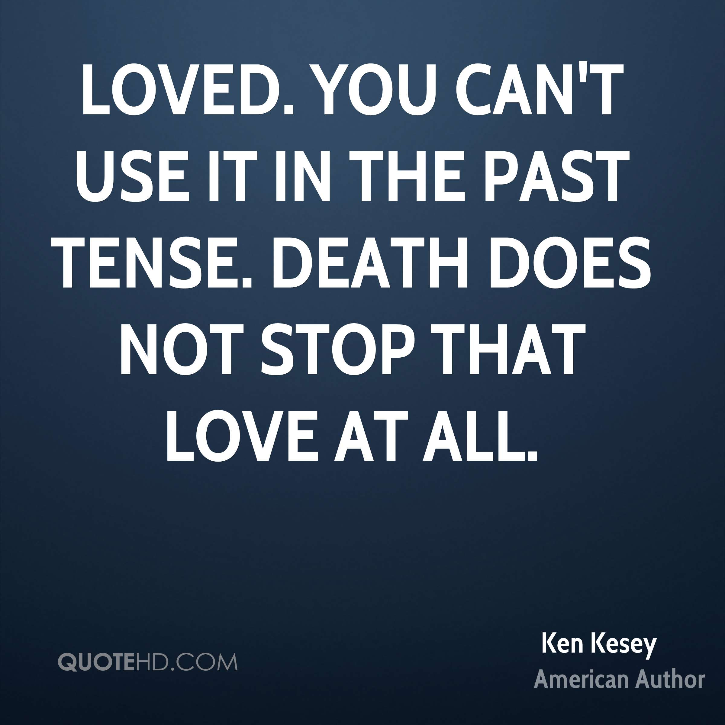 Kenneth Love Quotes: Ken Kesey Death Quotes
