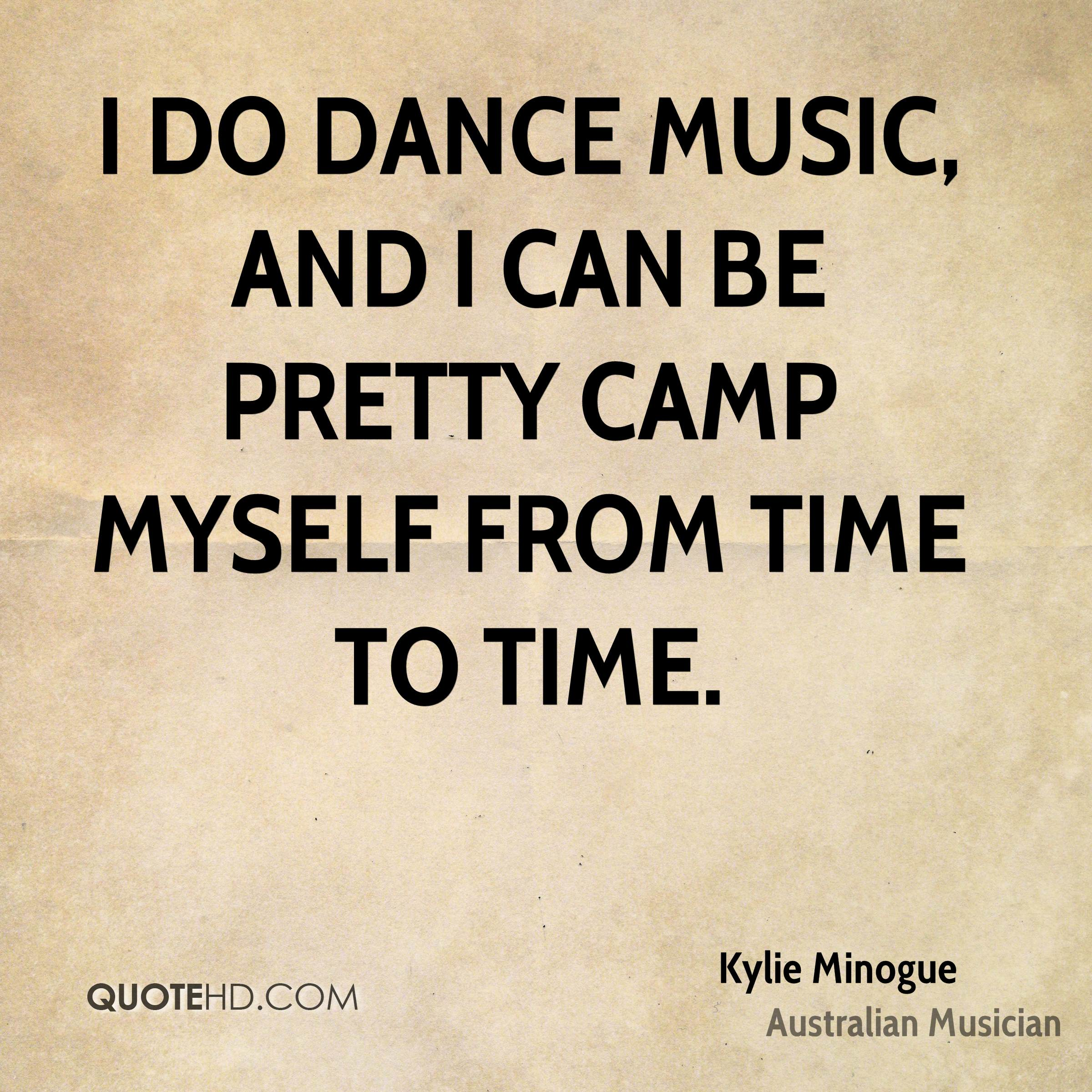 I do dance music, and I can be pretty camp myself from time to time.