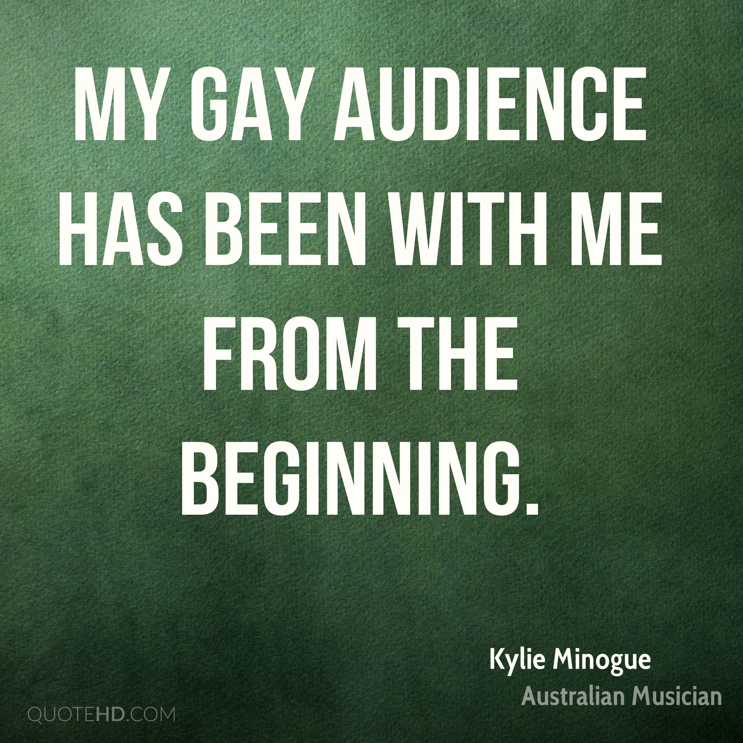 My gay audience has been with me from the beginning.