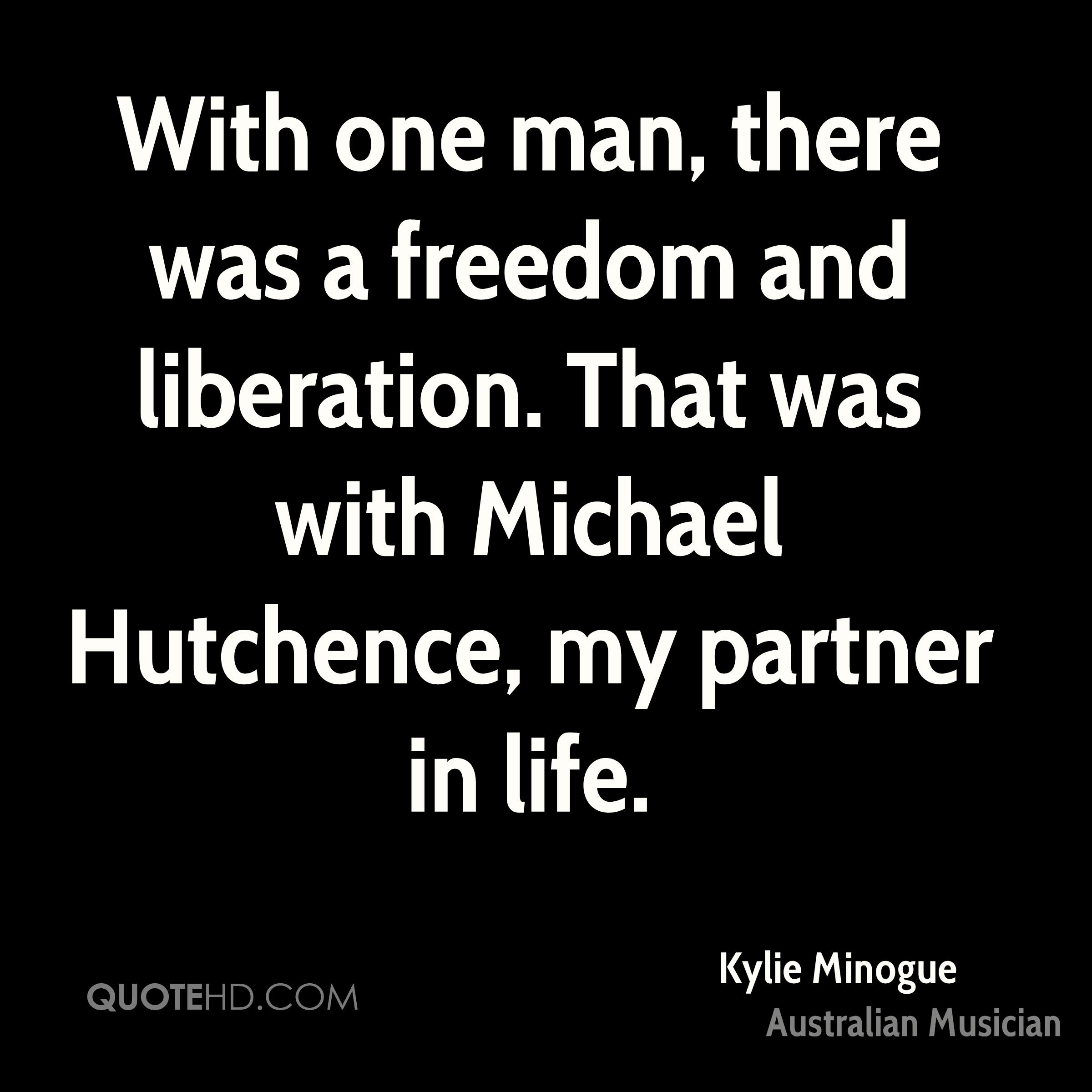 With one man, there was a freedom and liberation. That was with Michael Hutchence, my partner in life.