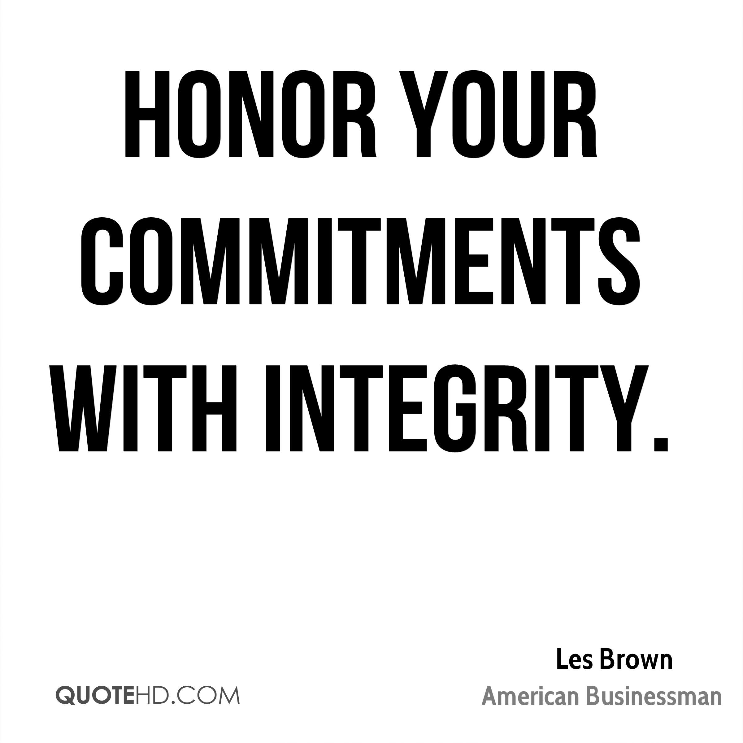Honor your commitments with integrity.
