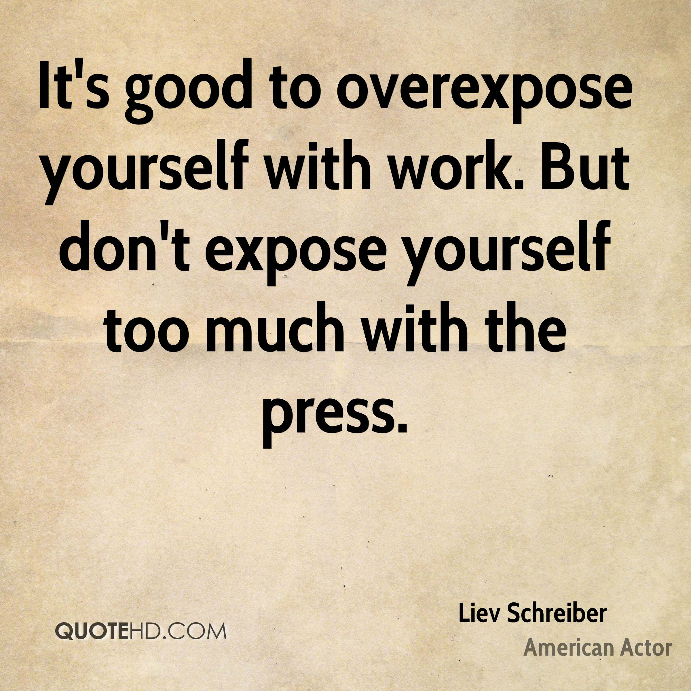 liev schreiber quotes quotehd it s good to overexpose yourself work but don t expose yourself too much