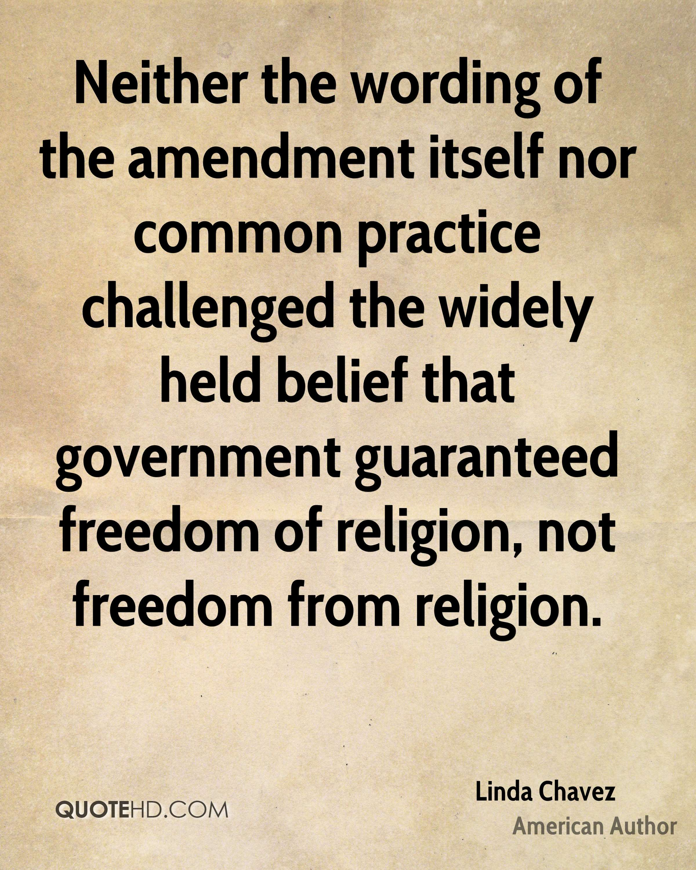 Neither the wording of the amendment itself nor common practice challenged the widely held belief that government guaranteed freedom of religion, not freedom from religion.
