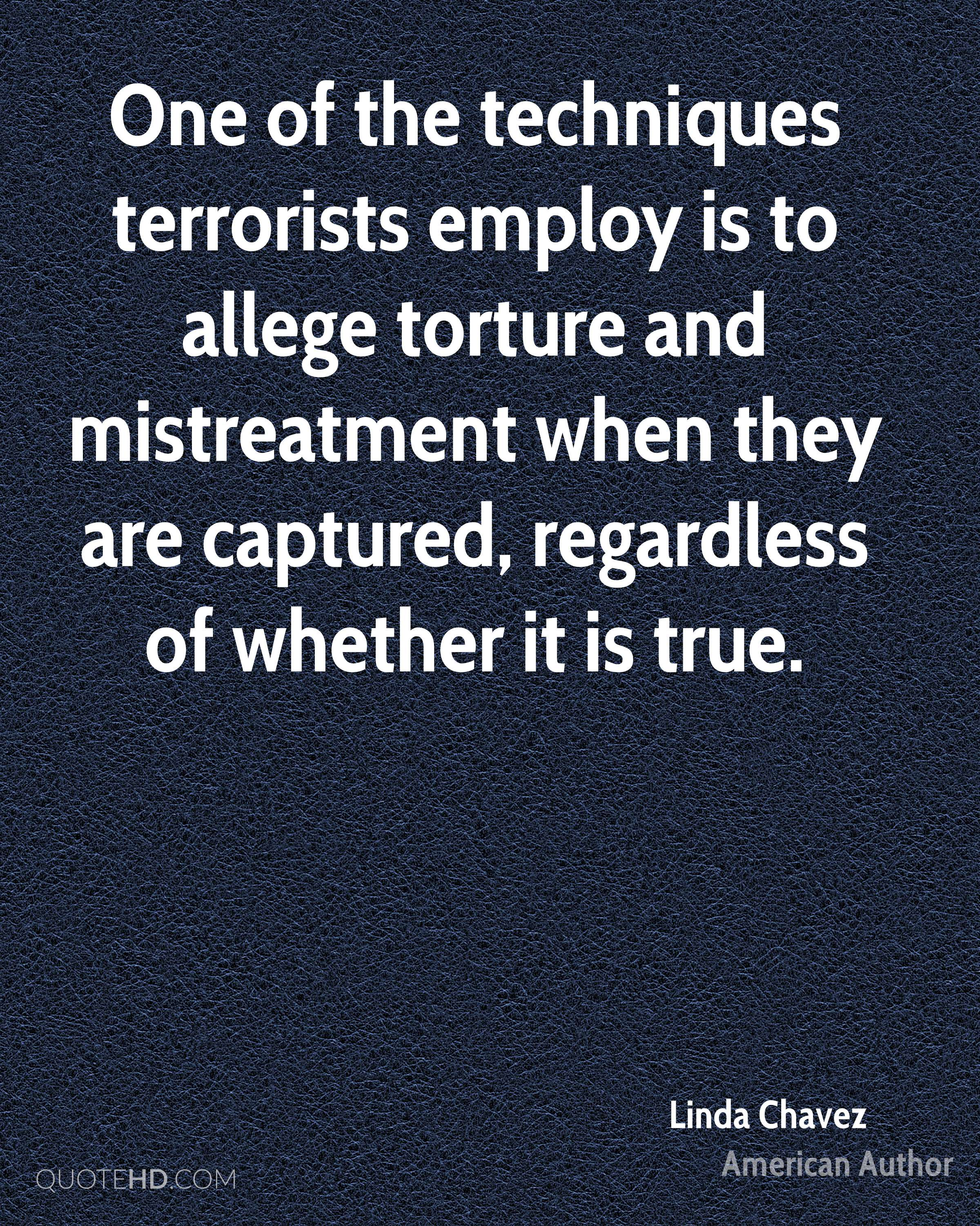 One of the techniques terrorists employ is to allege torture and mistreatment when they are captured, regardless of whether it is true.