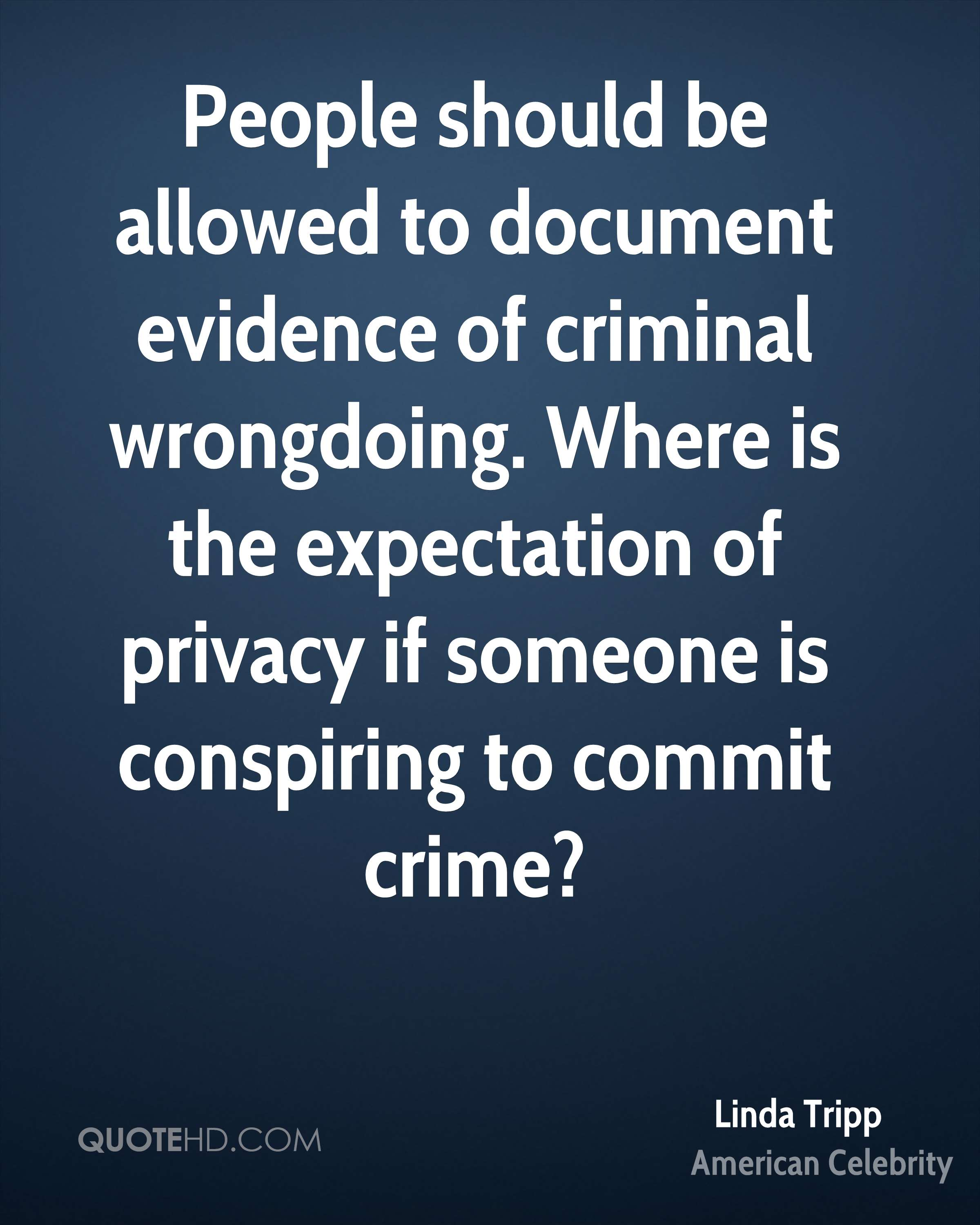 People should be allowed to document evidence of criminal wrongdoing. Where is the expectation of privacy if someone is conspiring to commit crime?