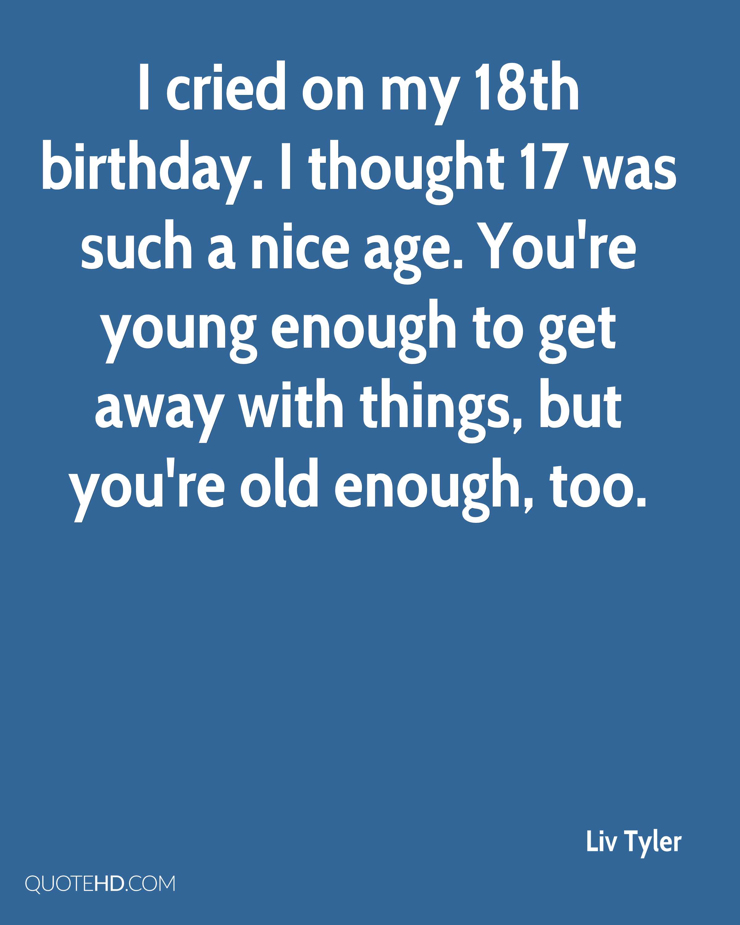 Quotes 18Th Birthday Liv Tyler Birthday Quotes  Quotehd