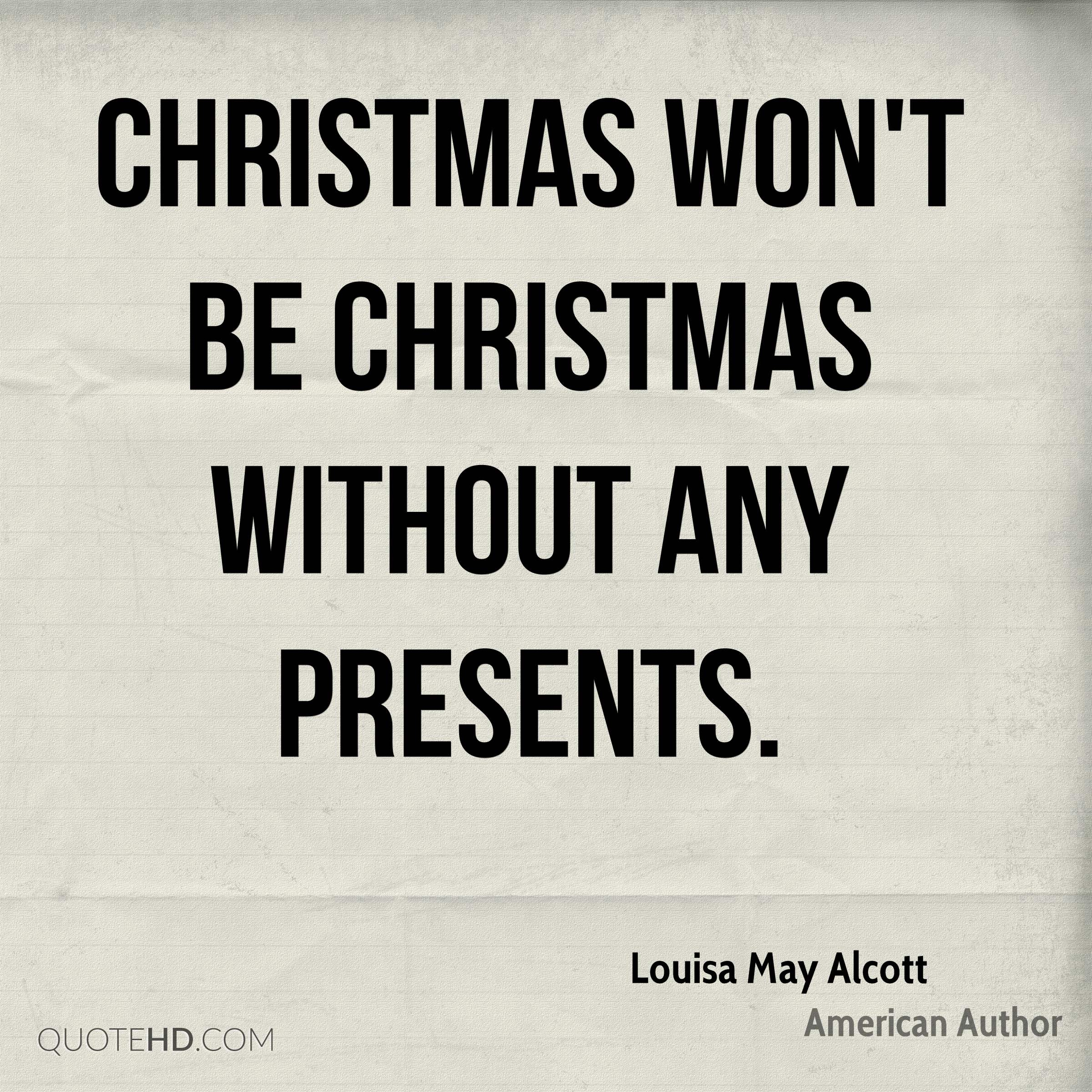 Christmas won't be Christmas without any presents.