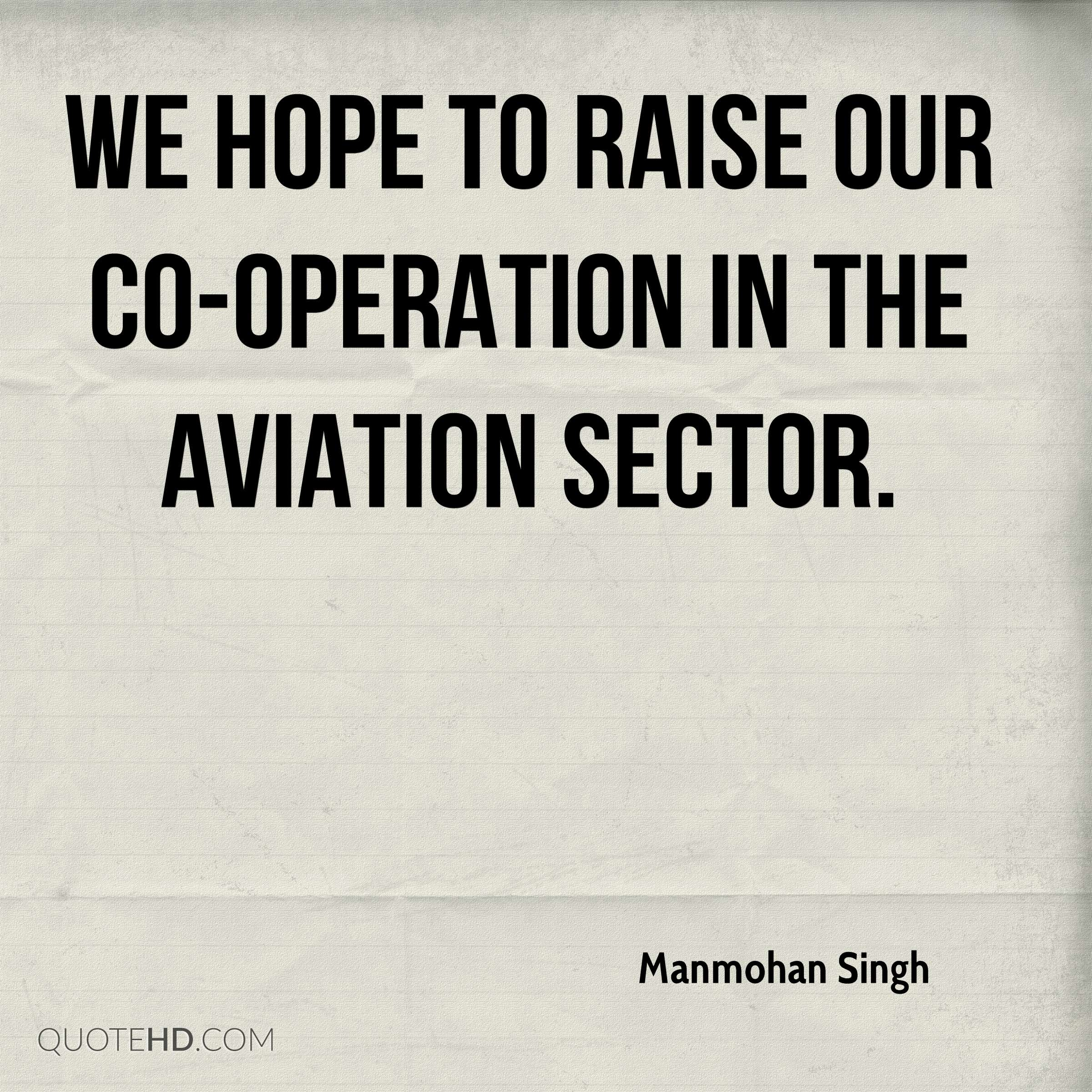 We hope to raise our co-operation in the aviation sector.