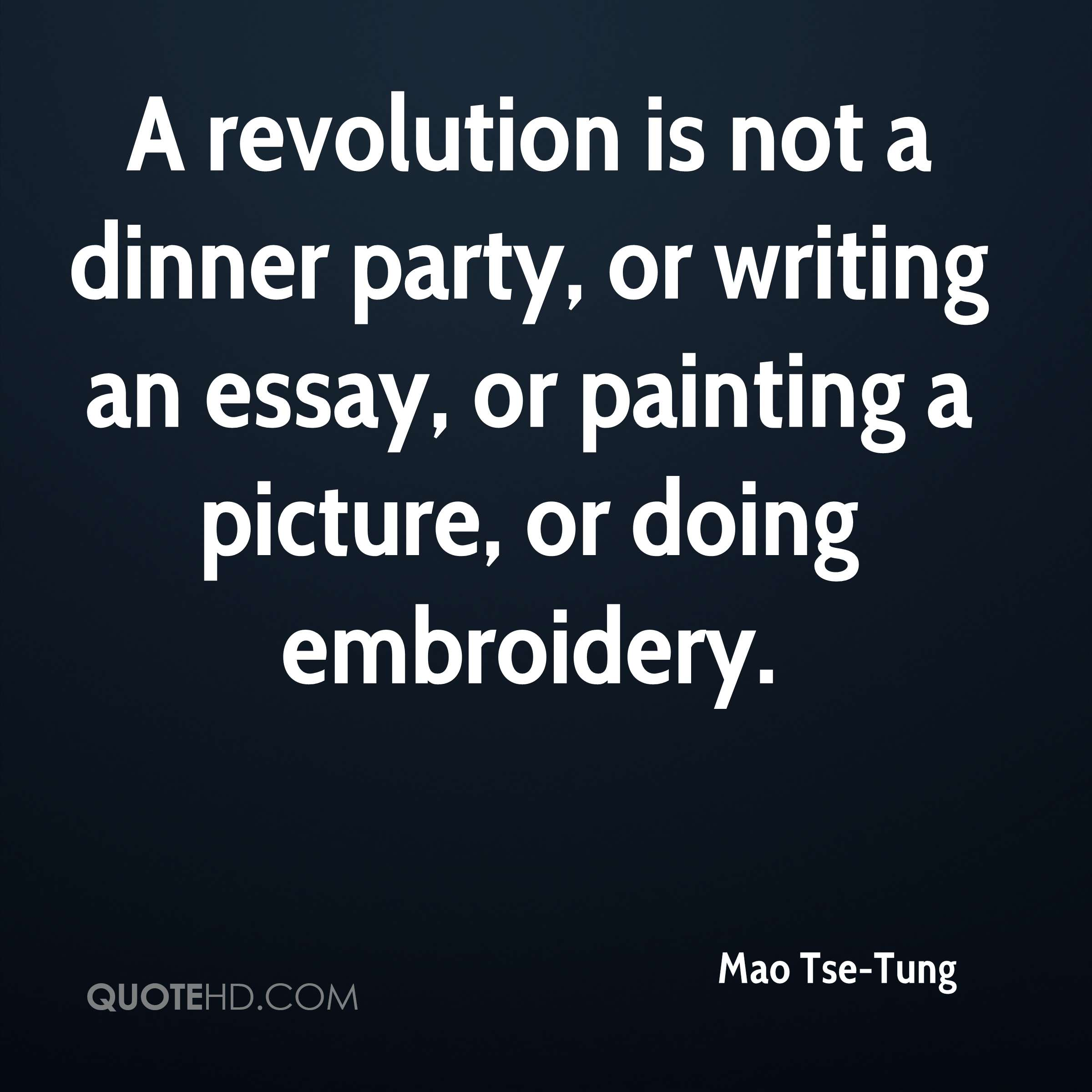 mao tse tung quotes  a revolution is not a dinner party or writing an essay or painting a