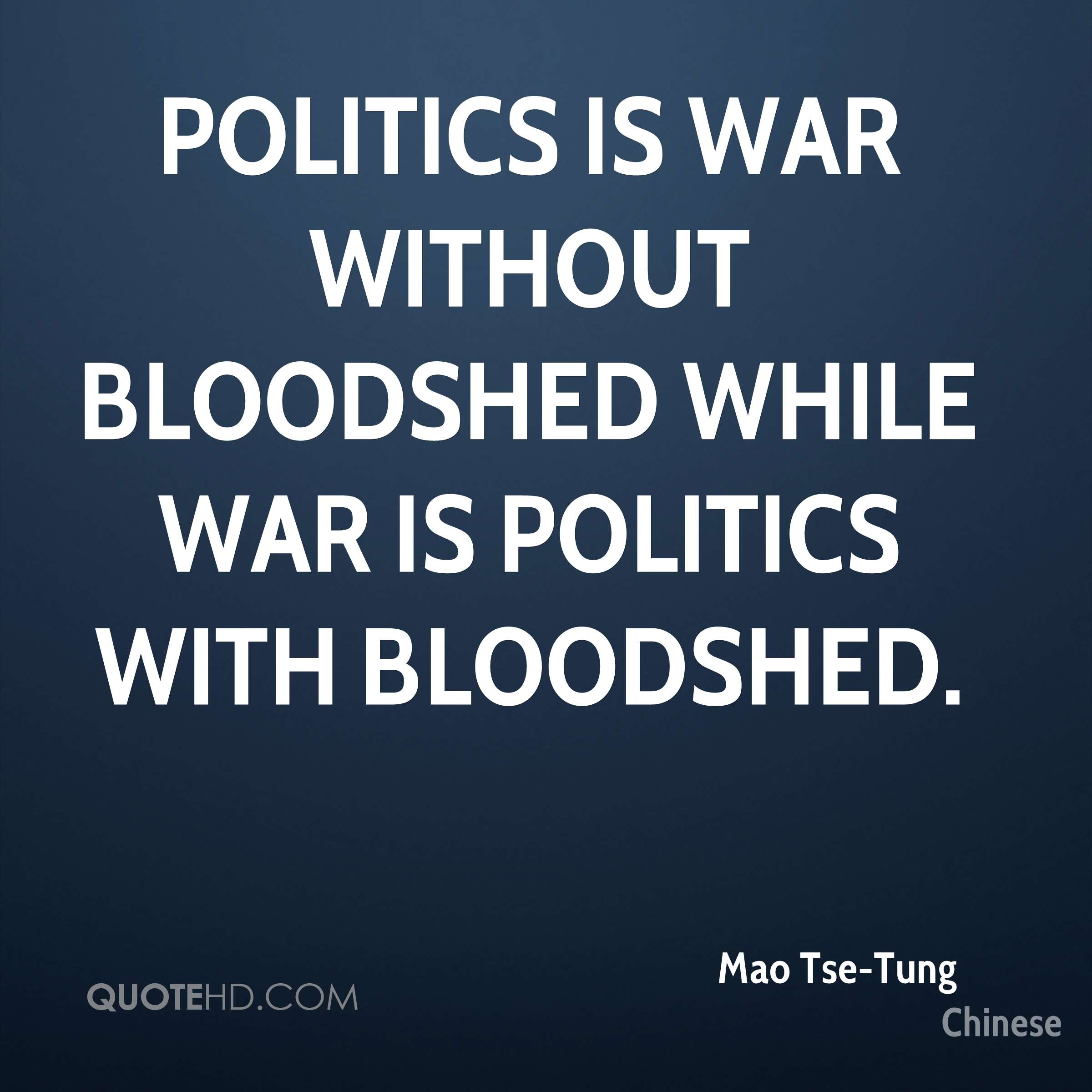 Politics is war without bloodshed while war is politics with bloodshed.