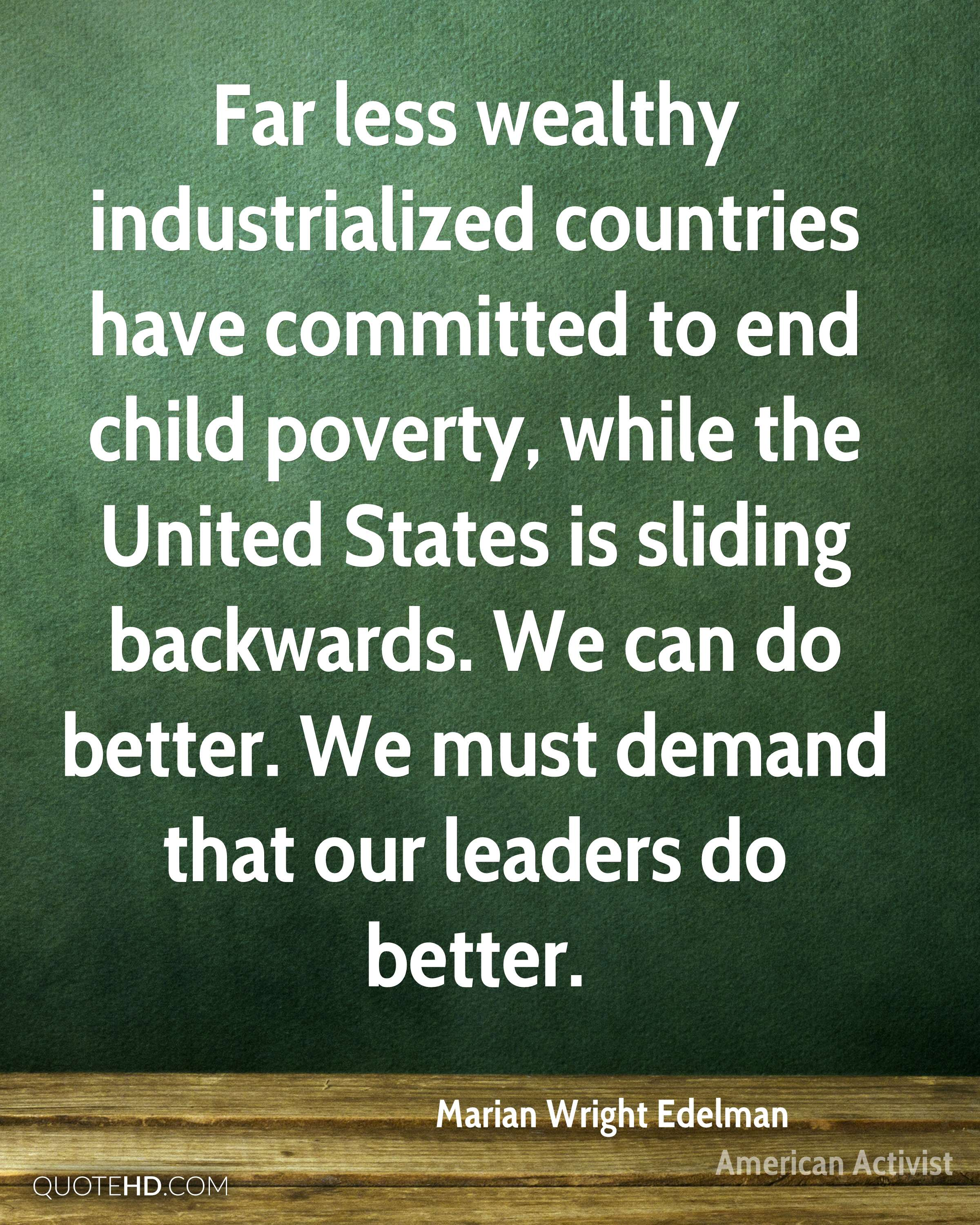 Far less wealthy industrialized countries have committed to end child poverty, while the United States is sliding backwards. We can do better. We must demand that our leaders do better.