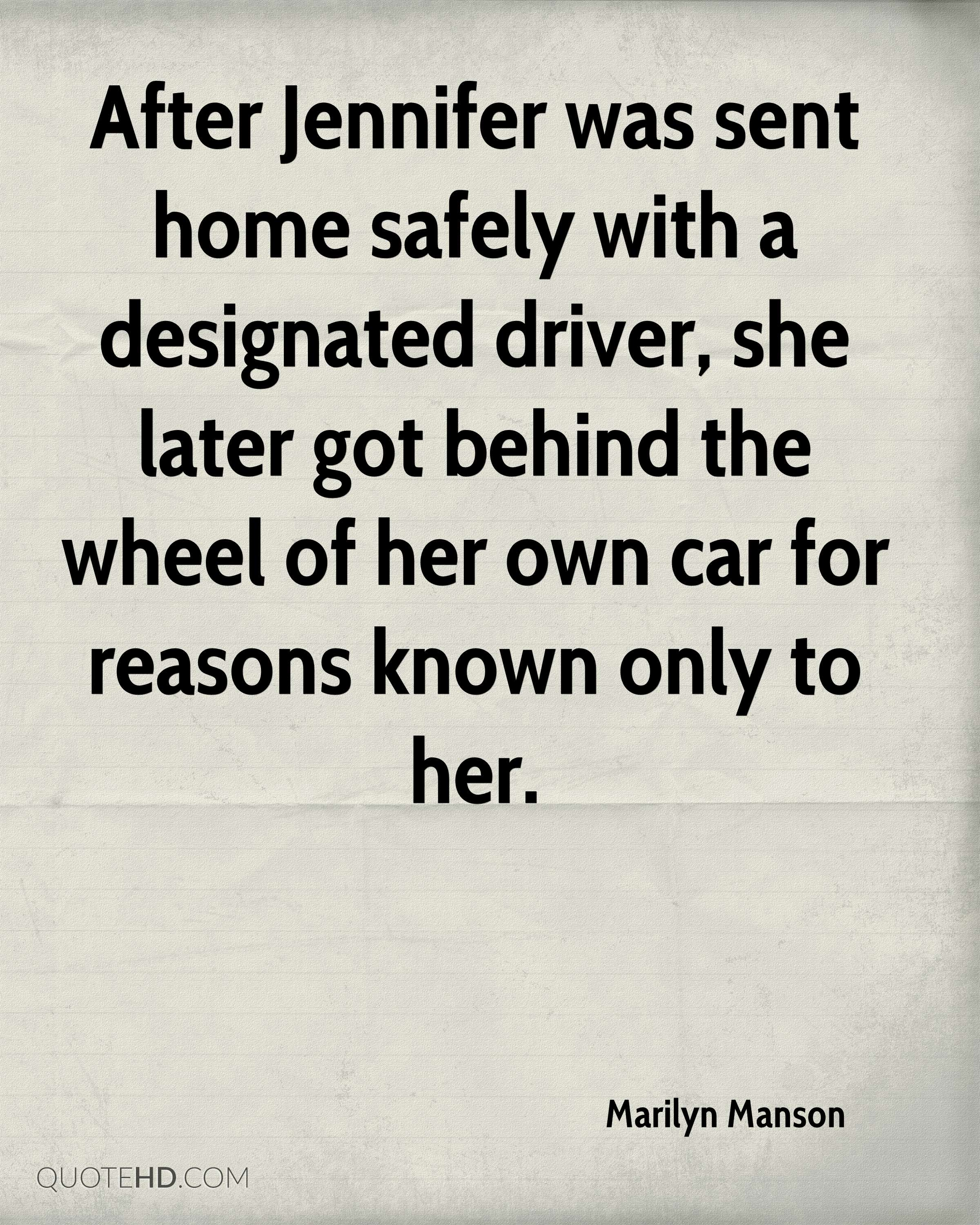 After Jennifer was sent home safely with a designated driver, she later got behind the wheel of her own car for reasons known only to her.