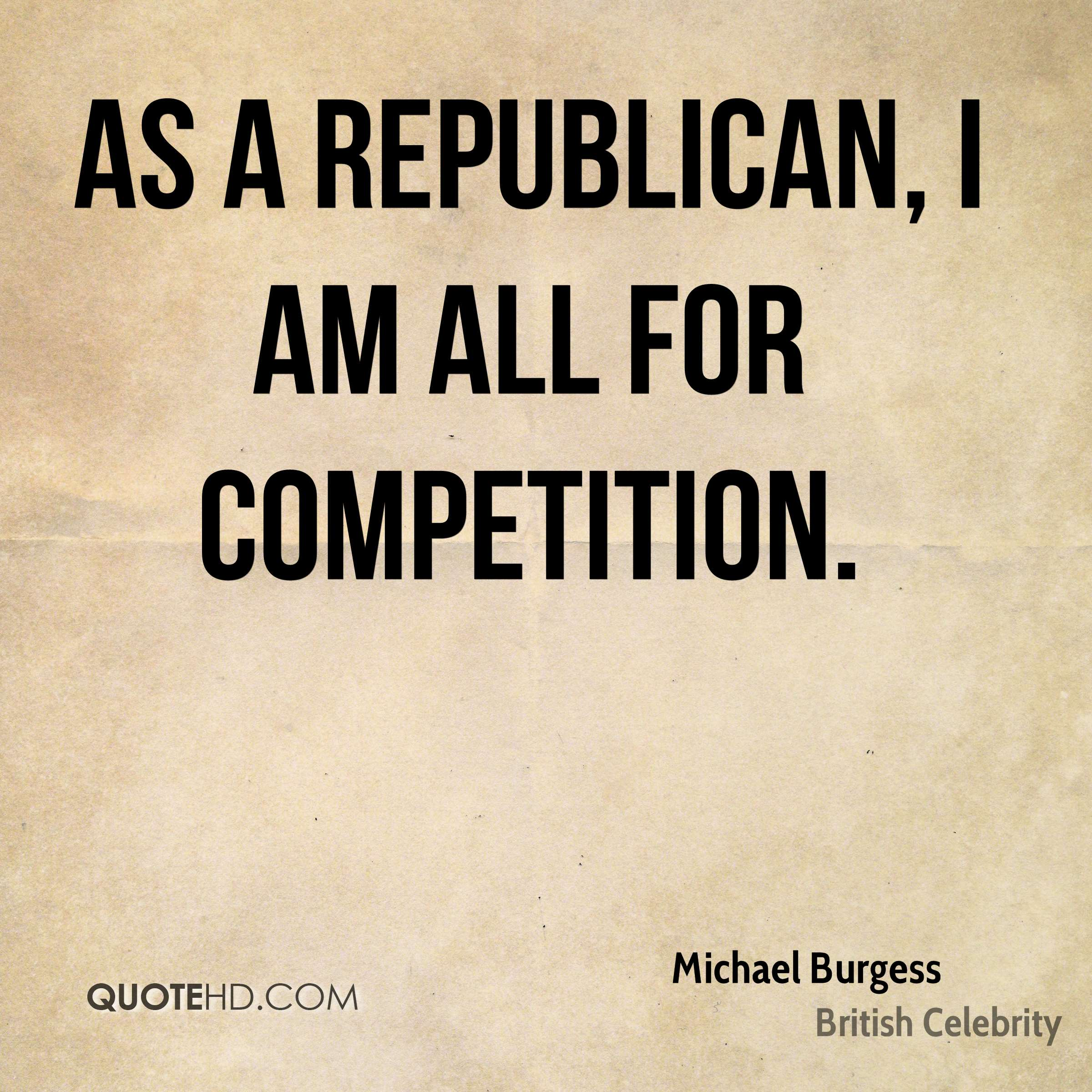 As a Republican, I am all for competition.
