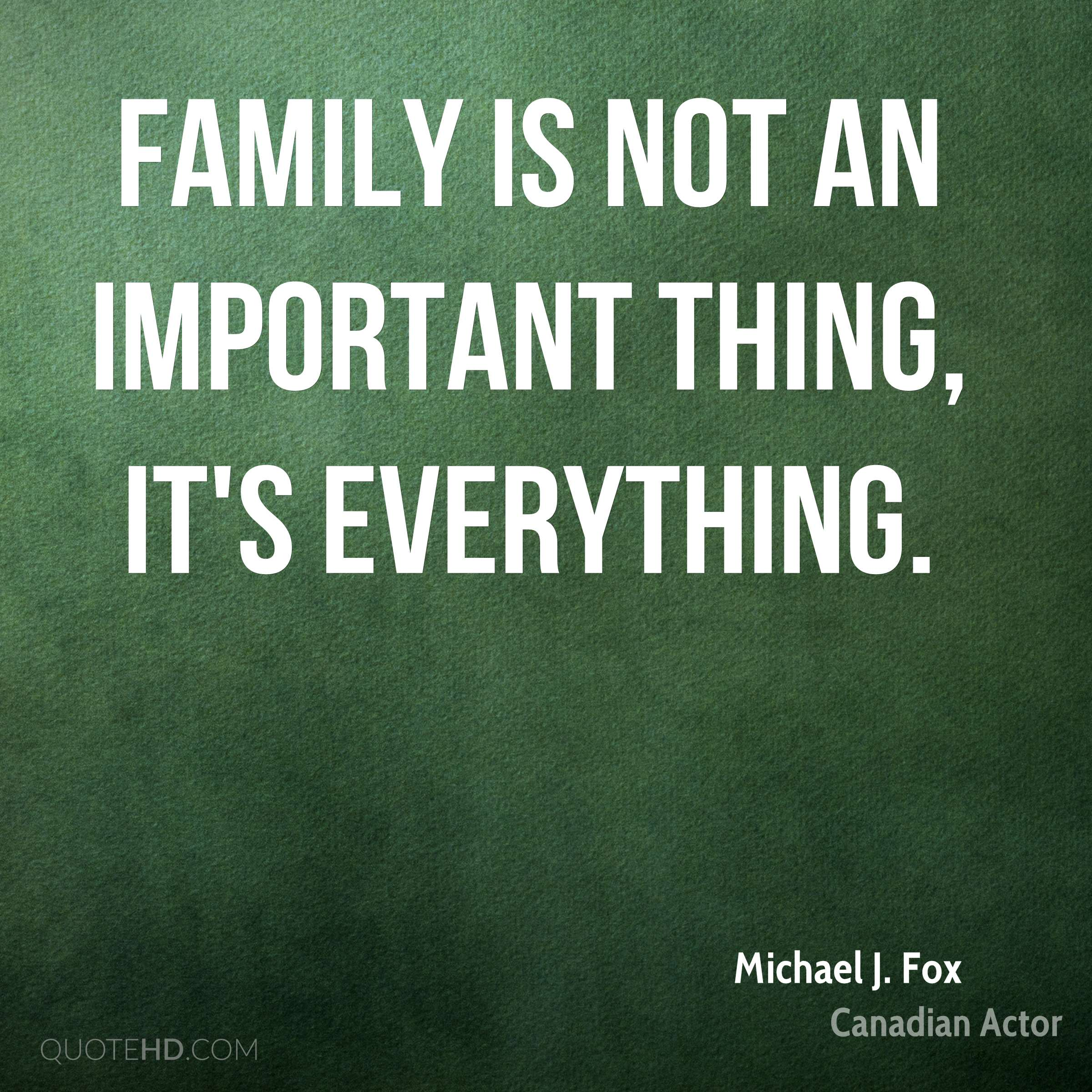Why Family Is Important Quotes: Michael J. Fox Quotes