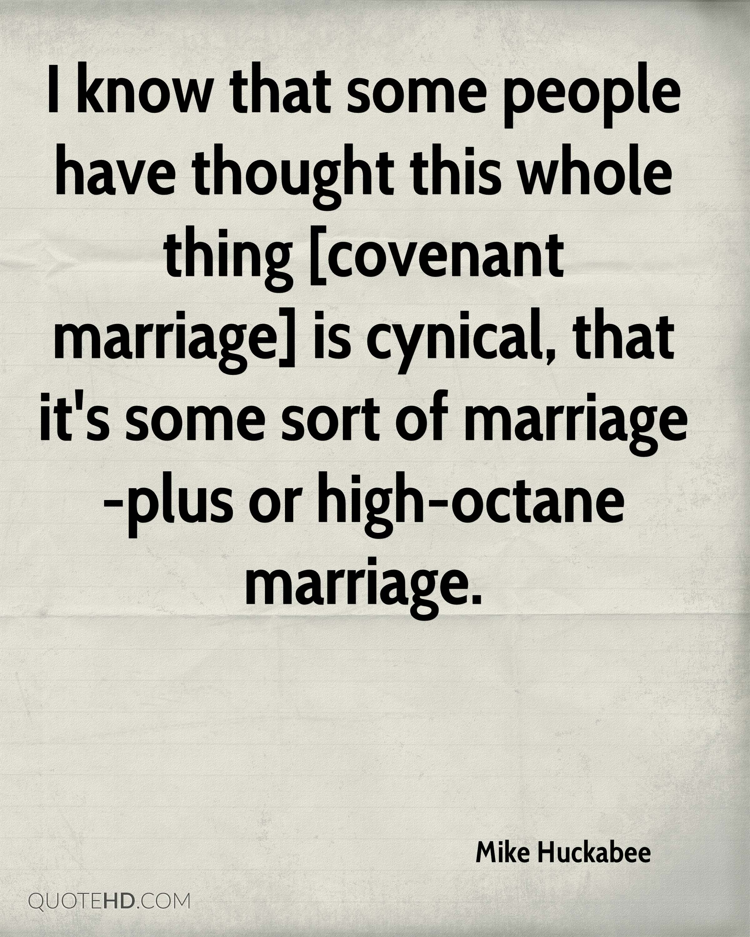 I know that some people have thought this whole thing [covenant marriage] is cynical, that it's some sort of marriage-plus or high-octane marriage.