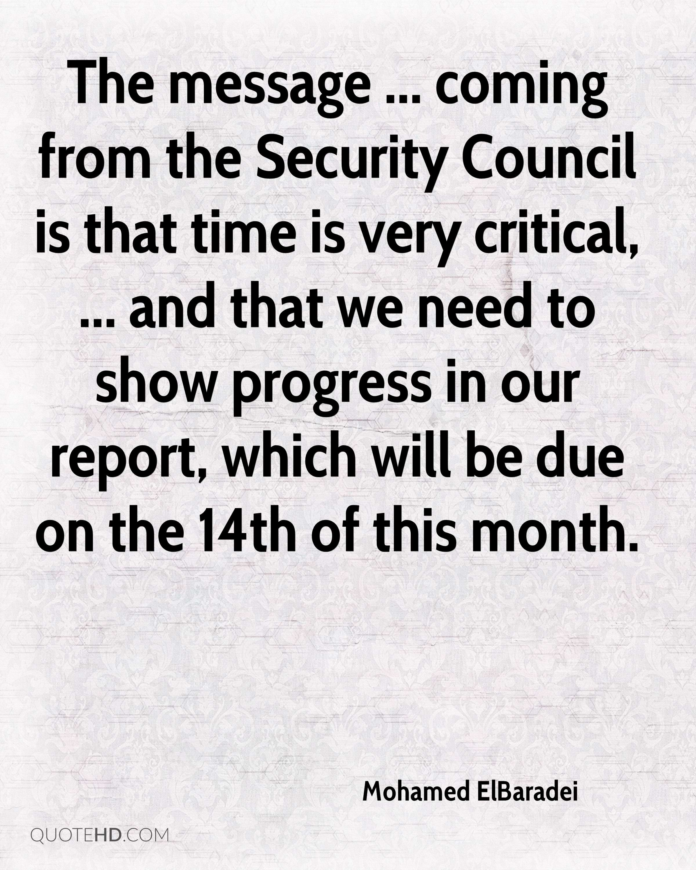 The message ... coming from the Security Council is that time is very critical, ... and that we need to show progress in our report, which will be due on the 14th of this month.