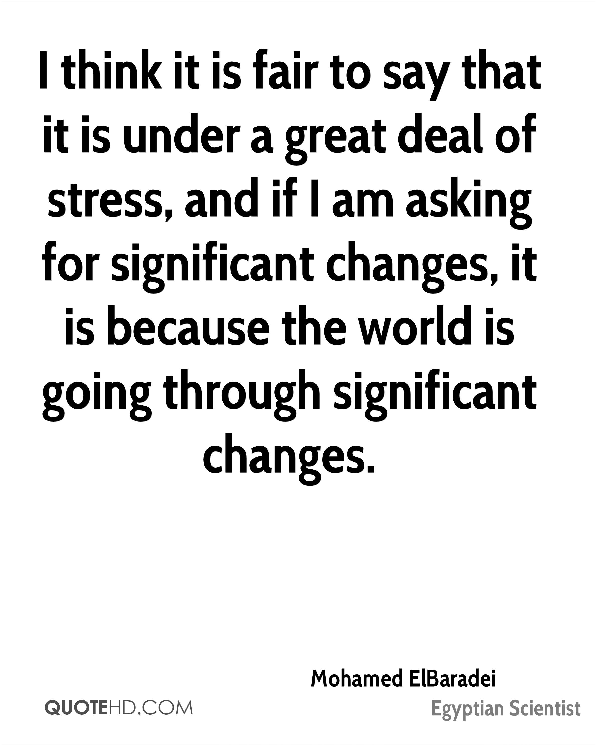 I think it is fair to say that it is under a great deal of stress, and if I am asking for significant changes, it is because the world is going through significant changes.