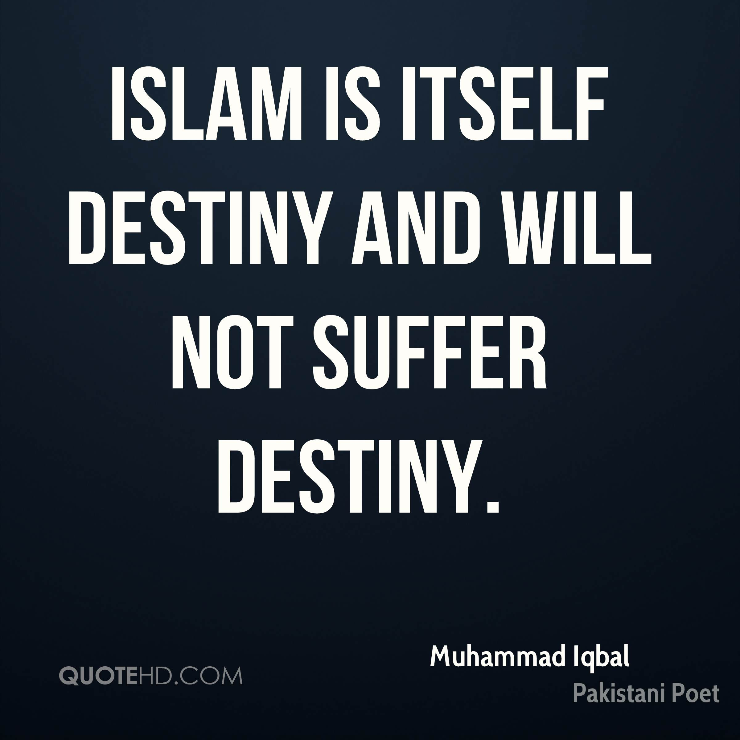 Islam is itself destiny and will not suffer destiny.